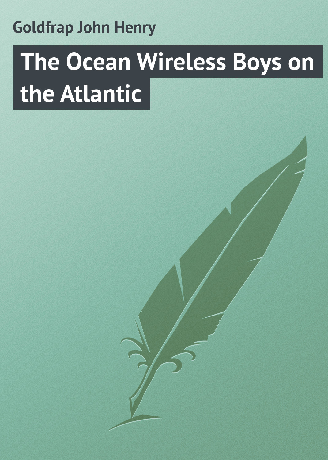купить Goldfrap John Henry The Ocean Wireless Boys on the Atlantic по цене 0 рублей