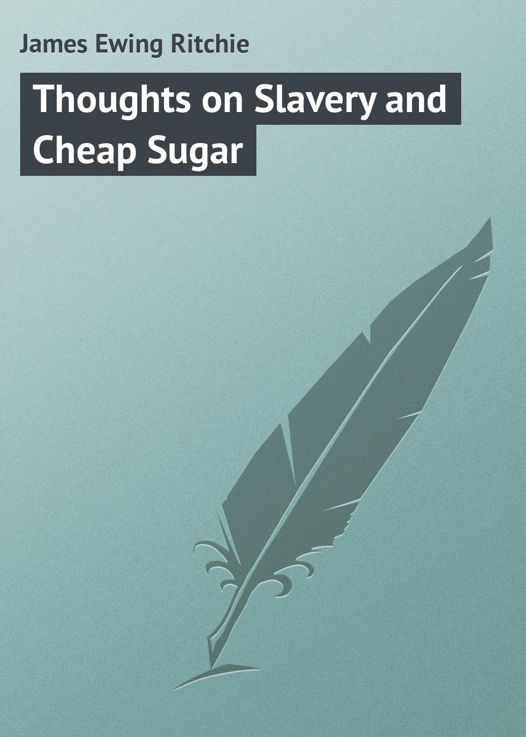 James Ewing Ritchie Thoughts on Slavery and Cheap Sugar цена в Москве и Питере
