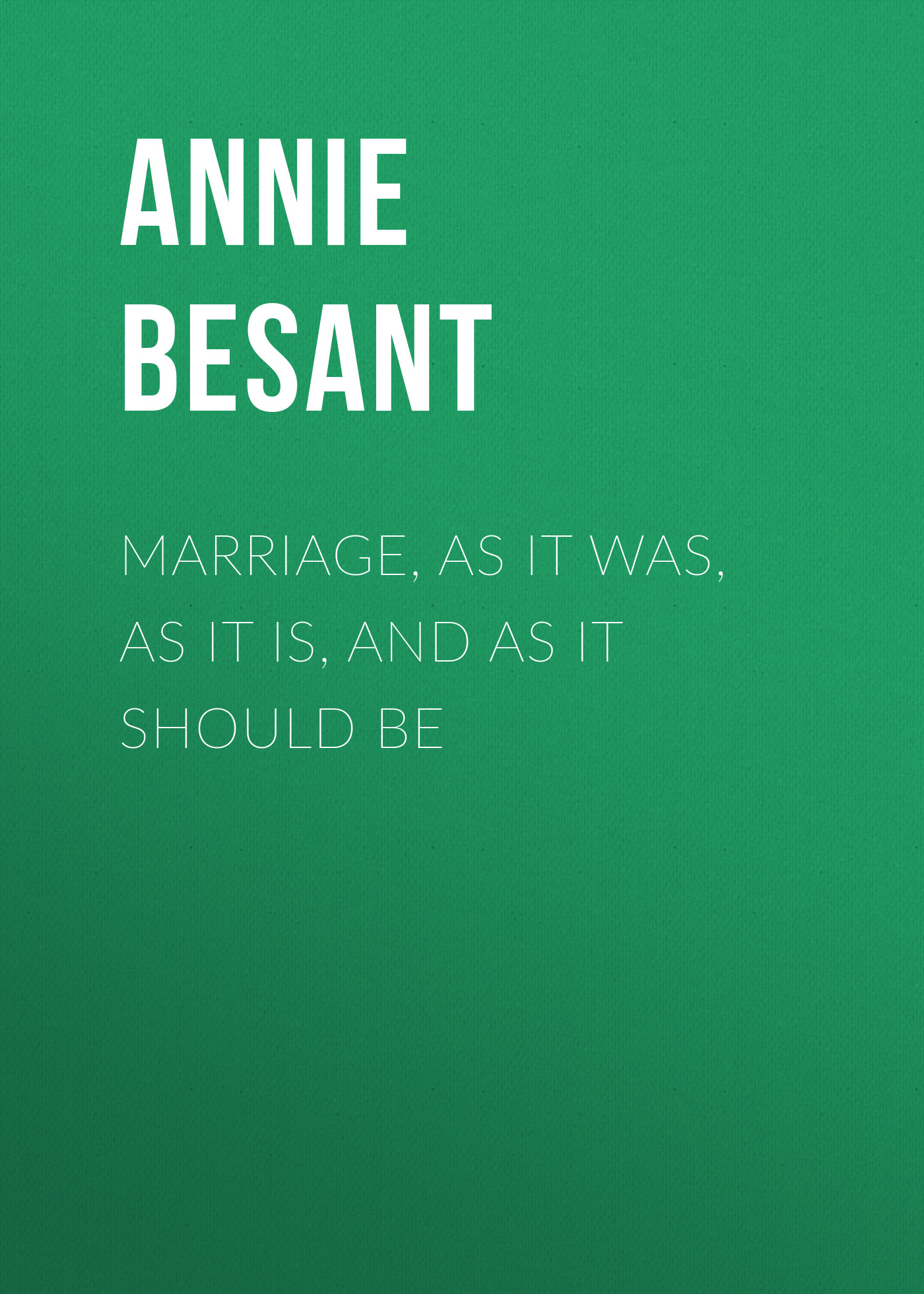 Annie Besant Marriage, As It Was, As It Is, And As It Should Be