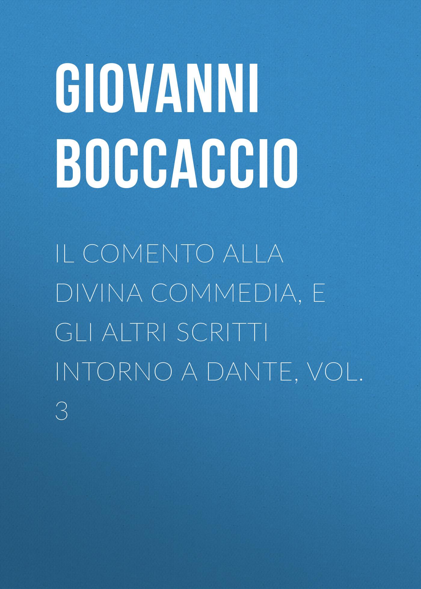 Джованни Боккаччо Il Comento alla Divina Commedia, e gli altri scritti intorno a Dante, vol. 3 reading dante s commedia as theology