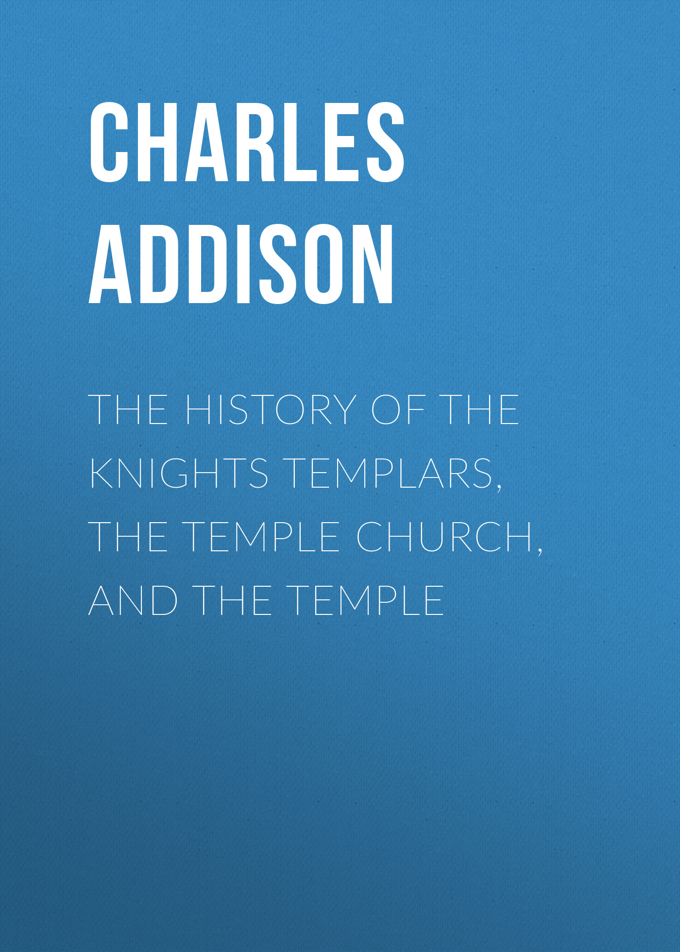 Addison Charles Greenstreet The History of the Knights Templars, the Temple Church, and the Temple murder calls on the temple mount