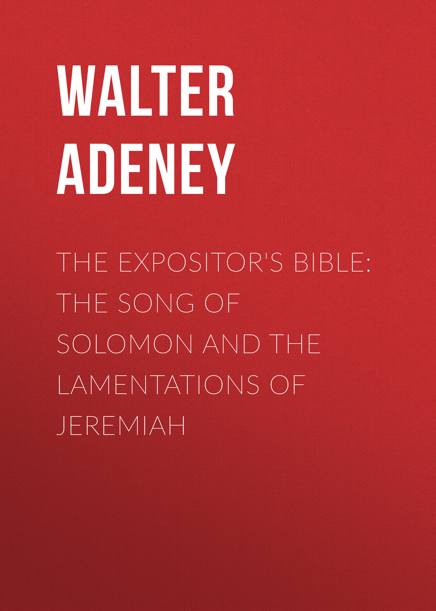 Adeney Walter Frederic The Expositor's Bible: The Song of Solomon and the Lamentations of Jeremiah kummer frederic arnold the ivory snuff box