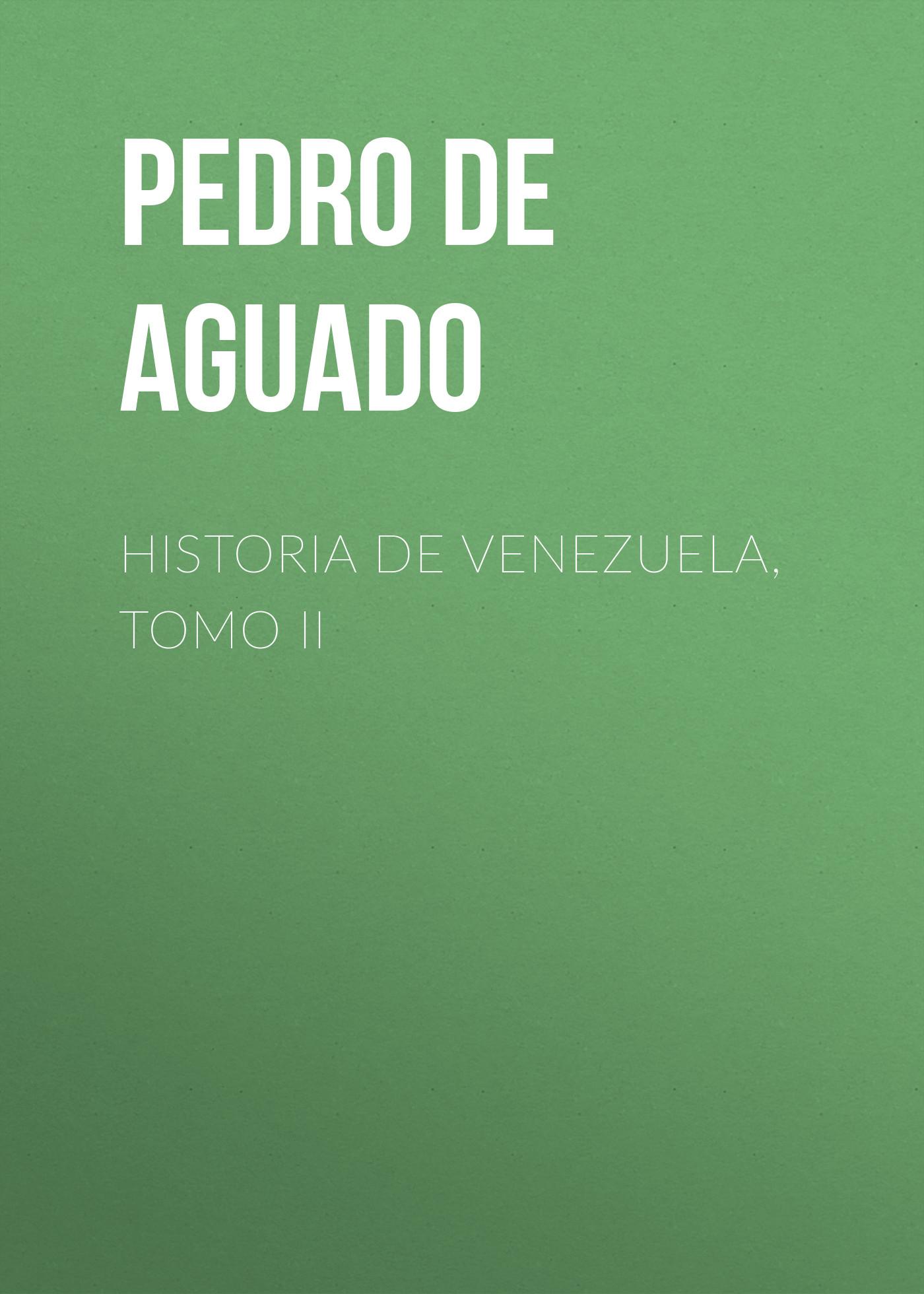 Pedro de Aguado Historia de Venezuela, Tomo II isabel de pedro свитер