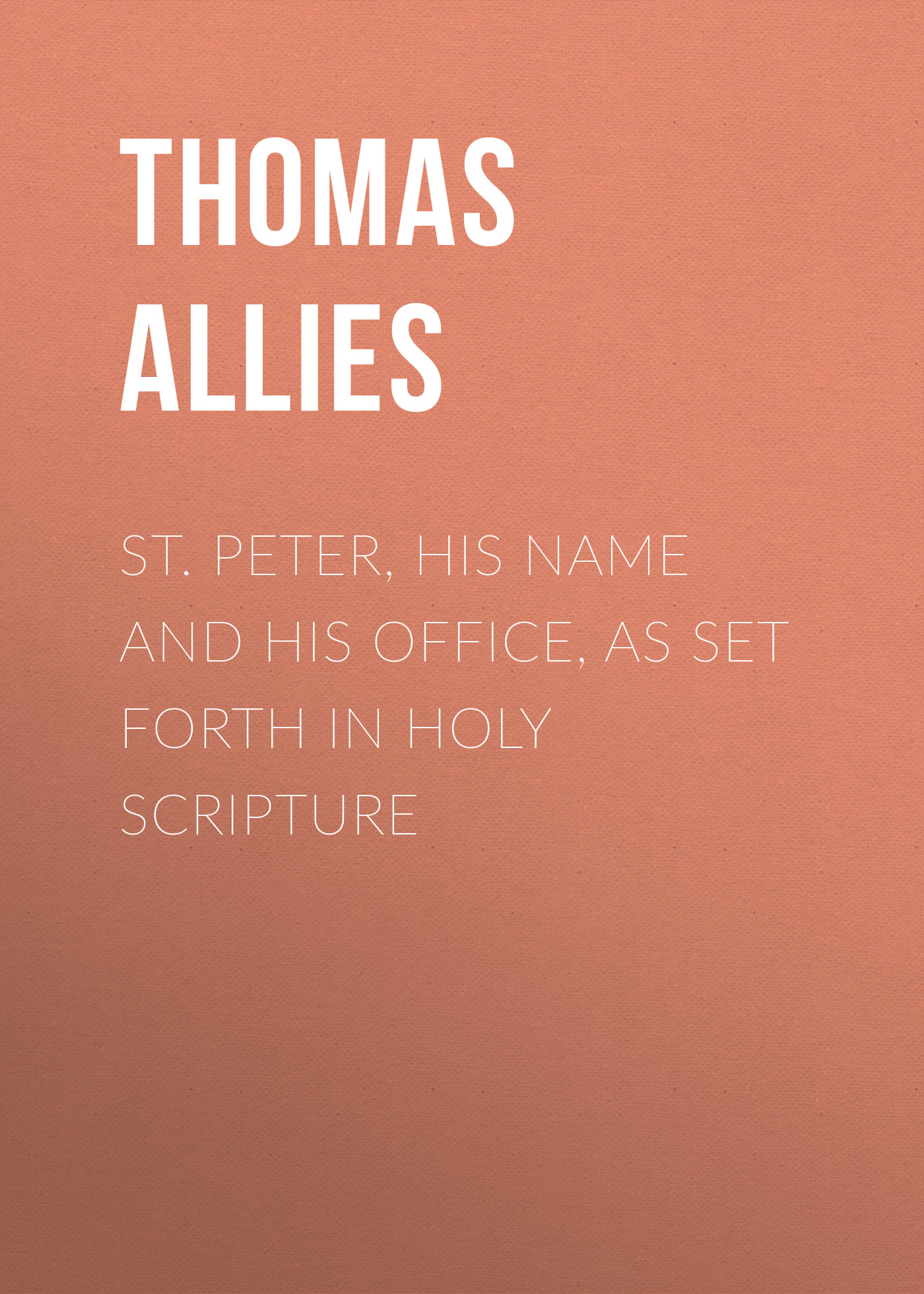 цена на Allies Thomas William St. Peter, His Name and His Office, as Set Forth in Holy Scripture