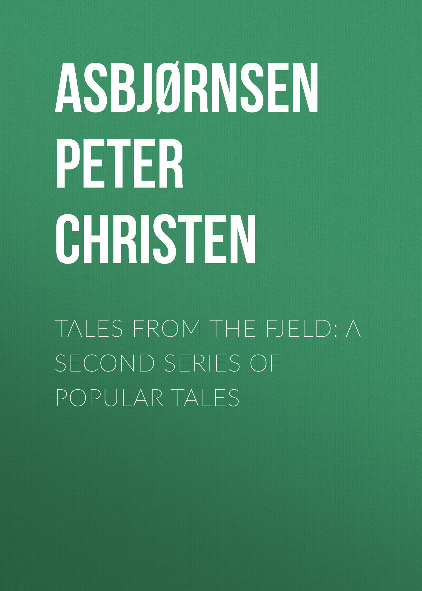 Asbjørnsen Peter Christen Tales from the Fjeld: A Second Series of Popular Tales cat tales