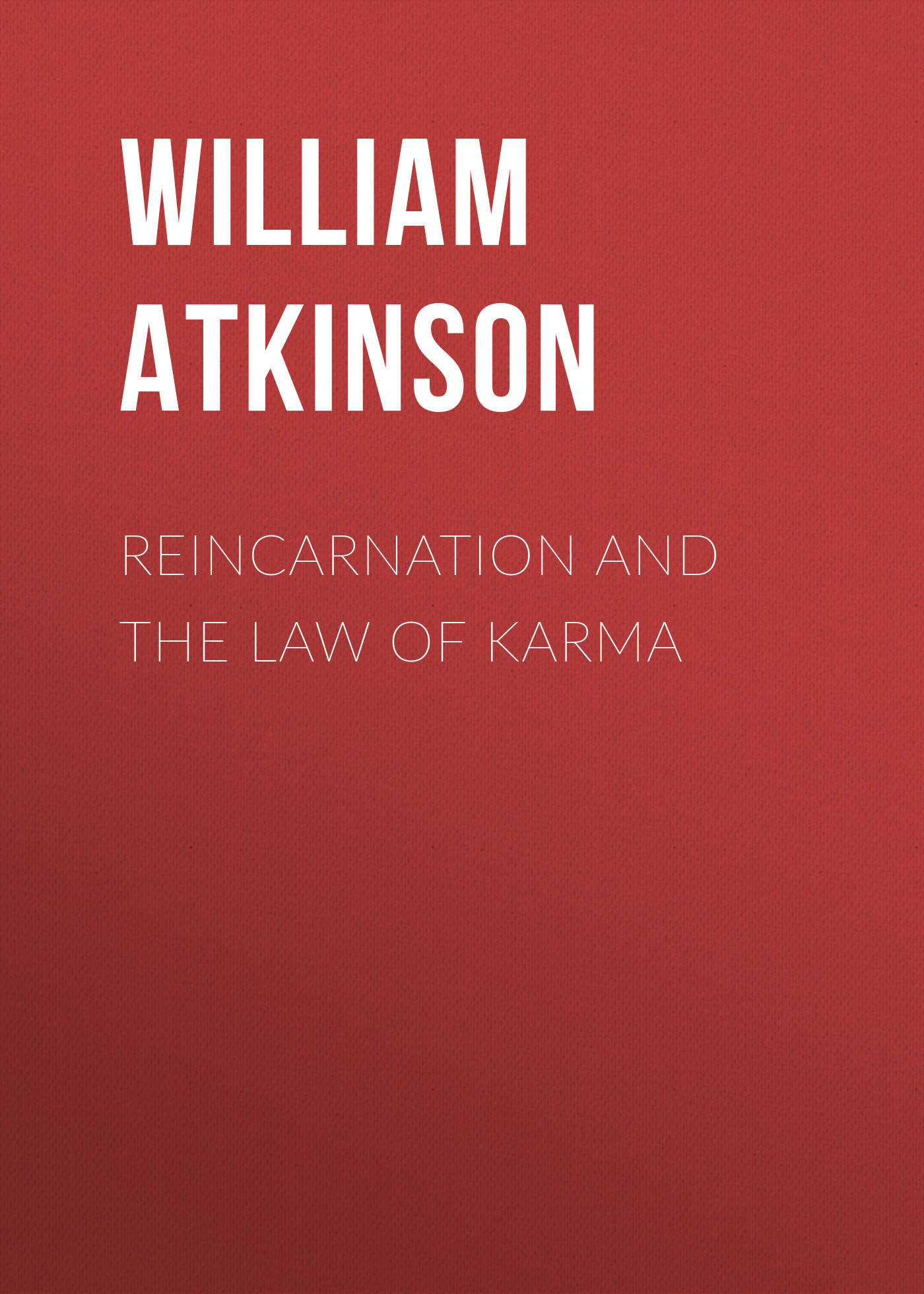 Atkinson William Walker Reincarnation and the Law of Karma william walker atkinson telepathy its theory facts and proof