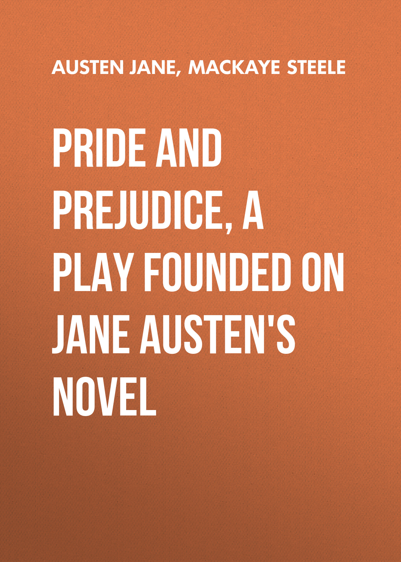 Джейн Остин Pride and Prejudice, a play founded on Jane Austen's novel джейн остин the letters of jane austen