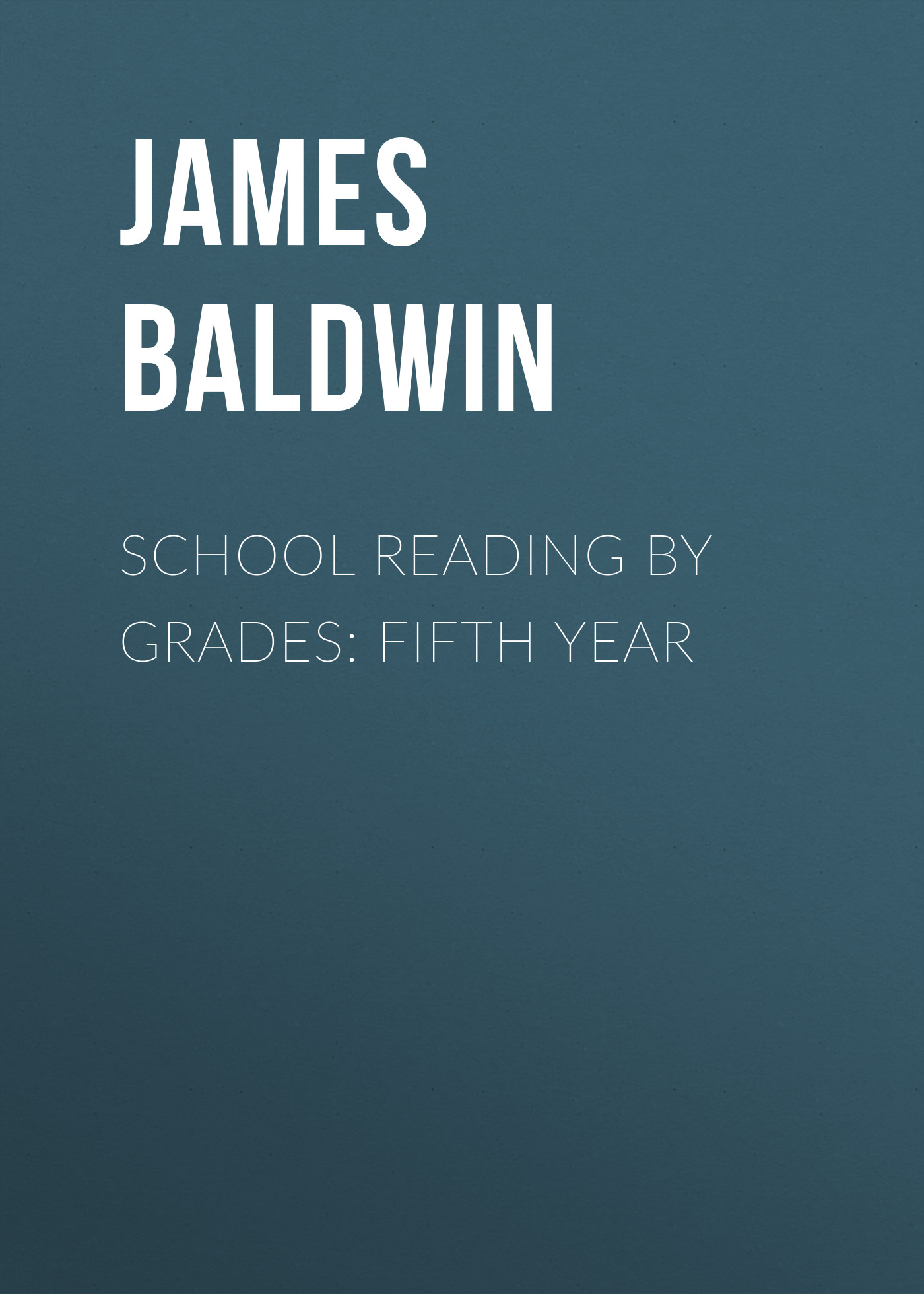 Baldwin James School Reading By Grades: Fifth Year baldwin james school reading by grades fifth year