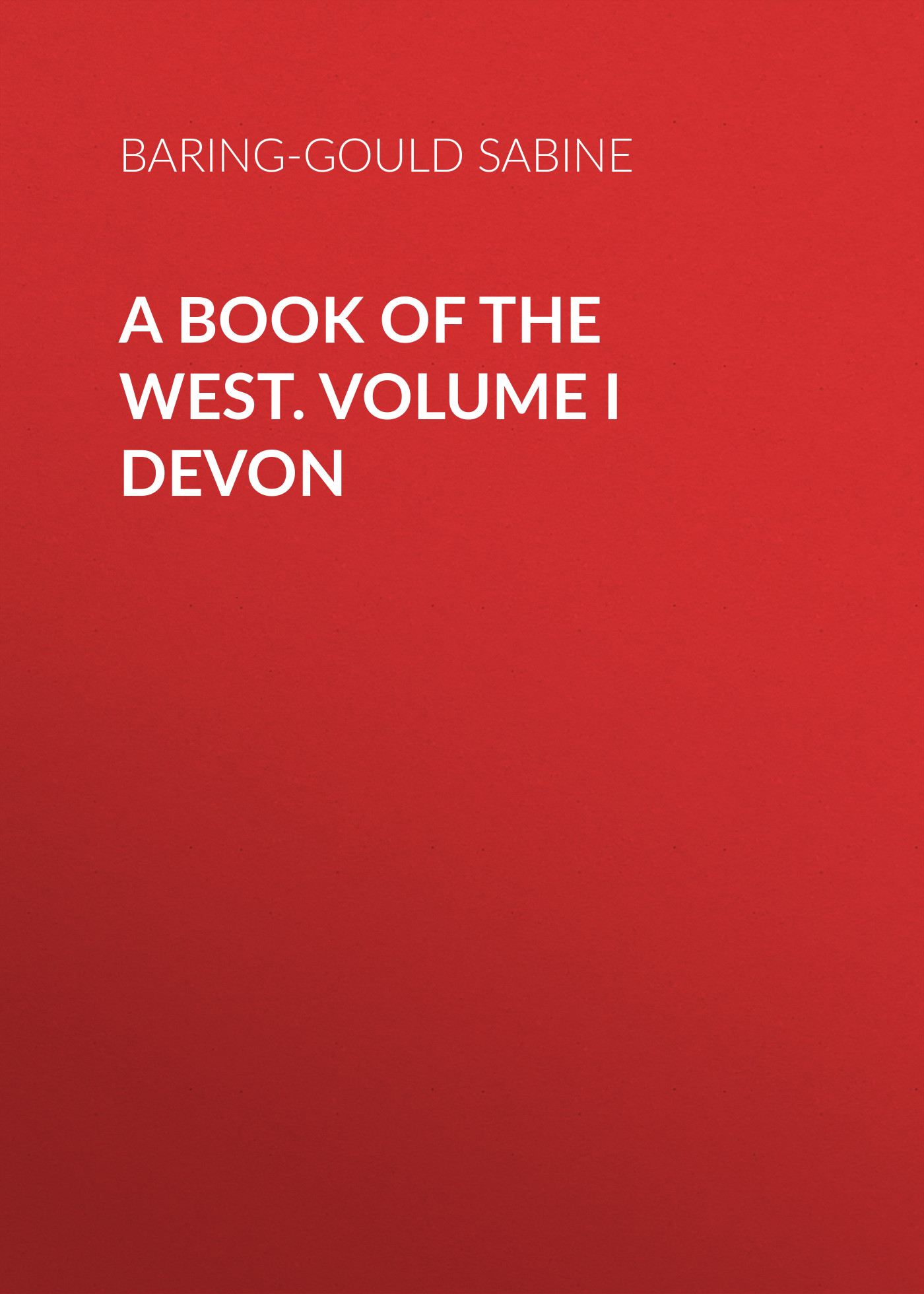 Baring-Gould Sabine A Book of the West. Volume I Devon baring gould sabine a book of ghosts