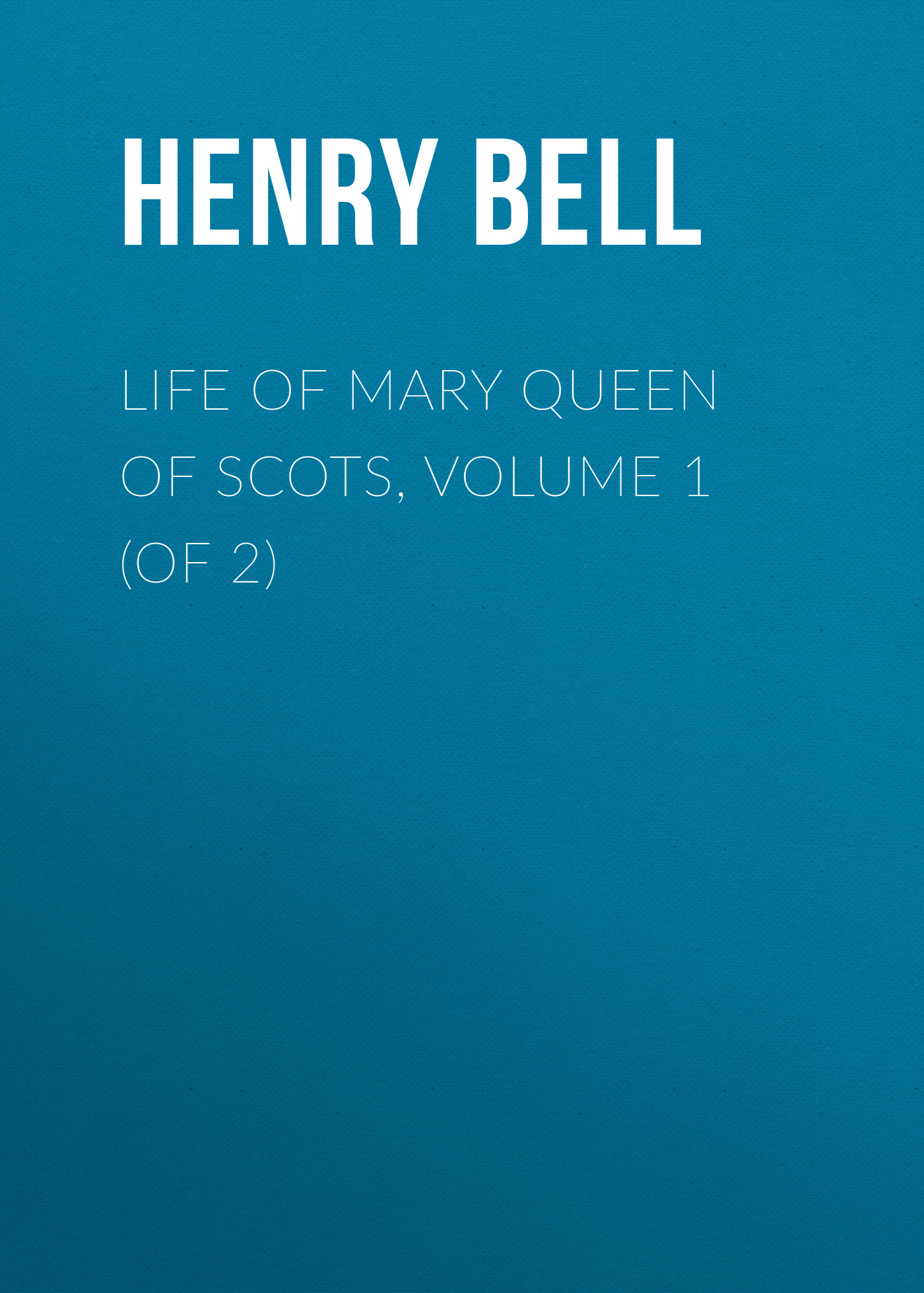 Bell Henry Glassford Life of Mary Queen of Scots, Volume 1 (of 2) отсутствует historical life of joanna of sicily queen of naples vol 2