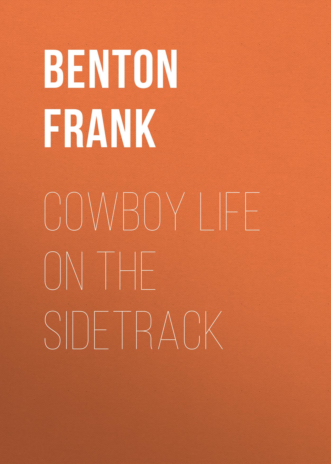 Benton Frank Cowboy Life on the Sidetrack цена 2017