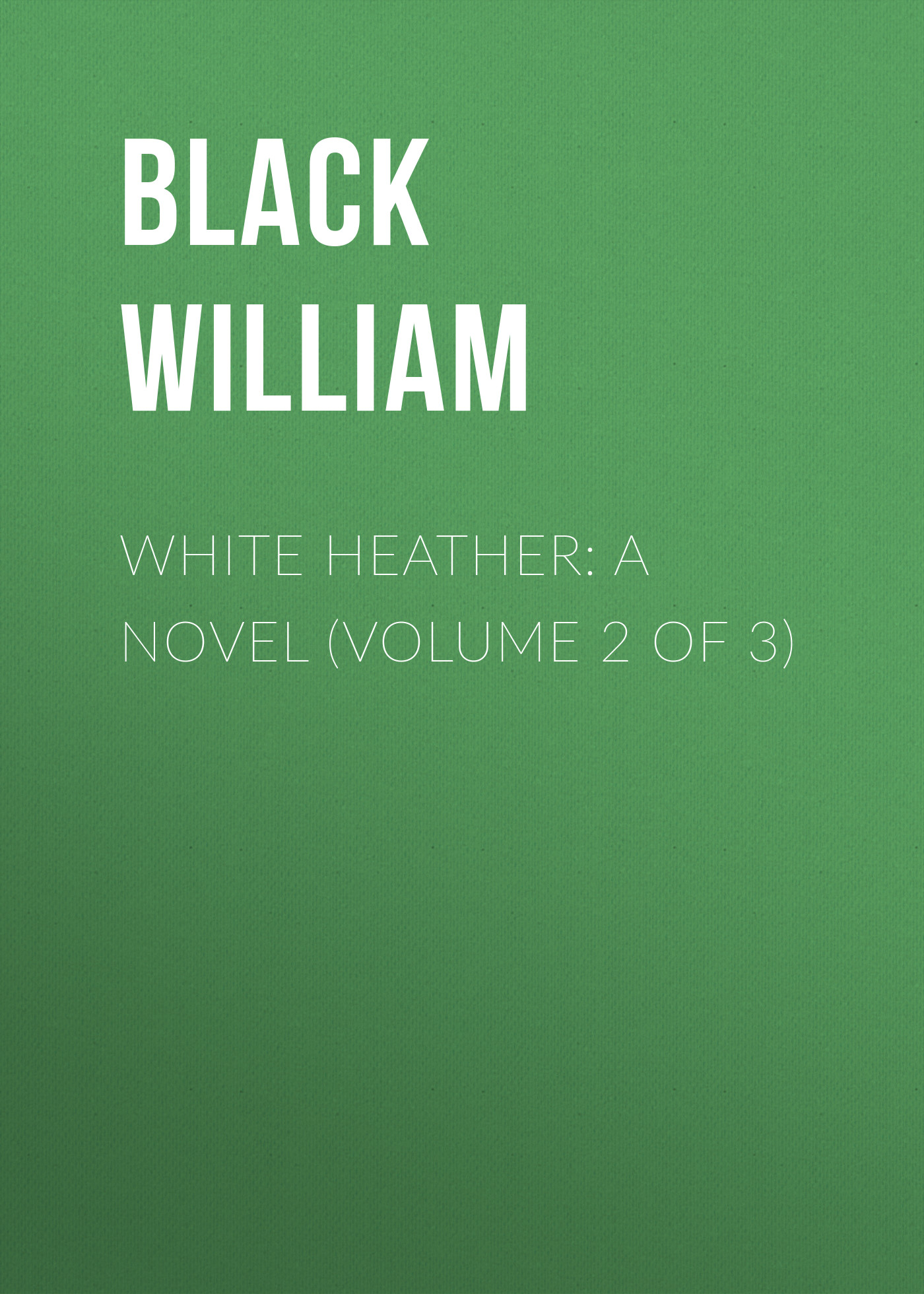 Black William White Heather: A Novel (Volume 2 of 3) white 3 heads nordic american laboratory white magic bottle contemporary adornment the modern novel lamp 2017