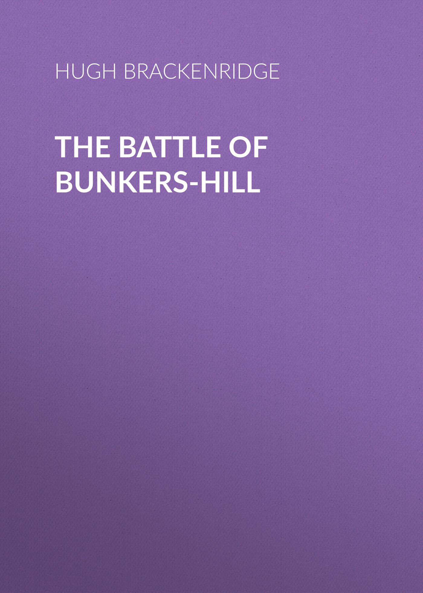 лучшая цена Brackenridge Hugh Henry The Battle of Bunkers-Hill