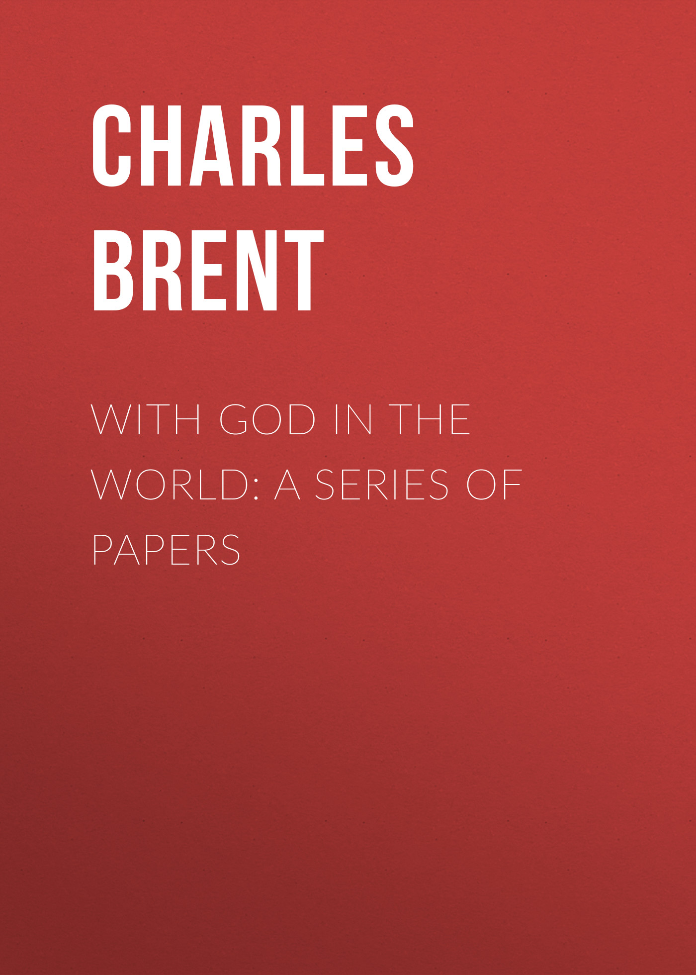 Brent Charles Henry With God in the World: A Series of Papers charles dylan god and grandmother s grace