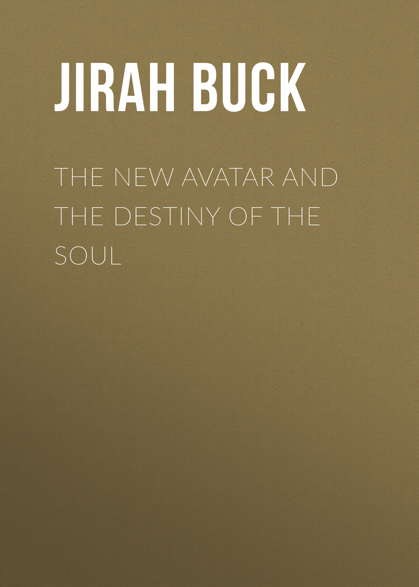 Buck Jirah Dewey The New Avatar and The Destiny of the Soul цена и фото