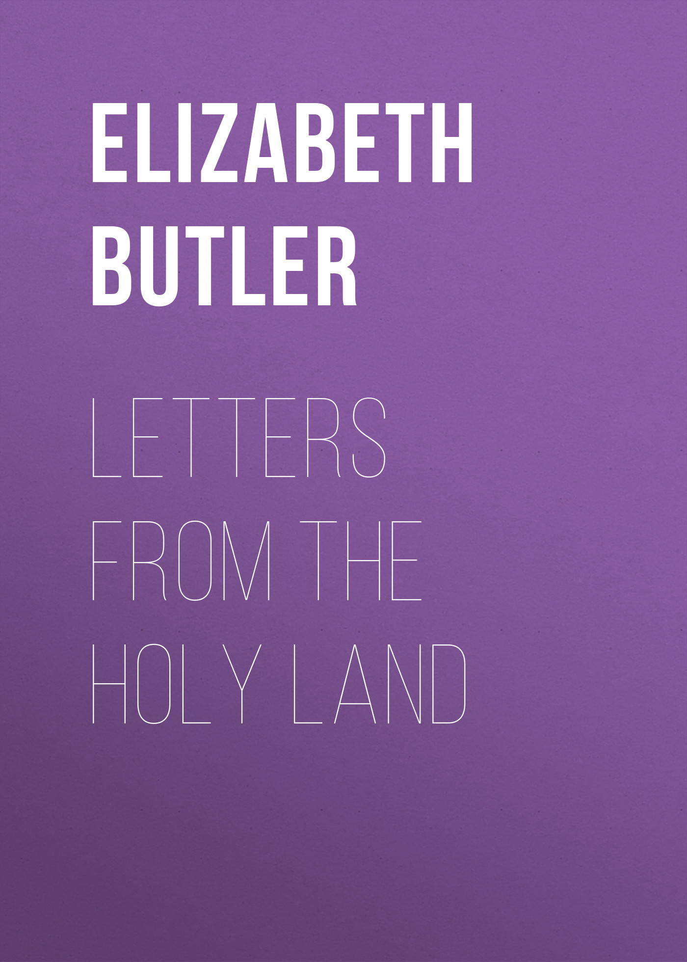 Butler Elizabeth Southerden Thompson Letters from the Holy Land letters from paris
