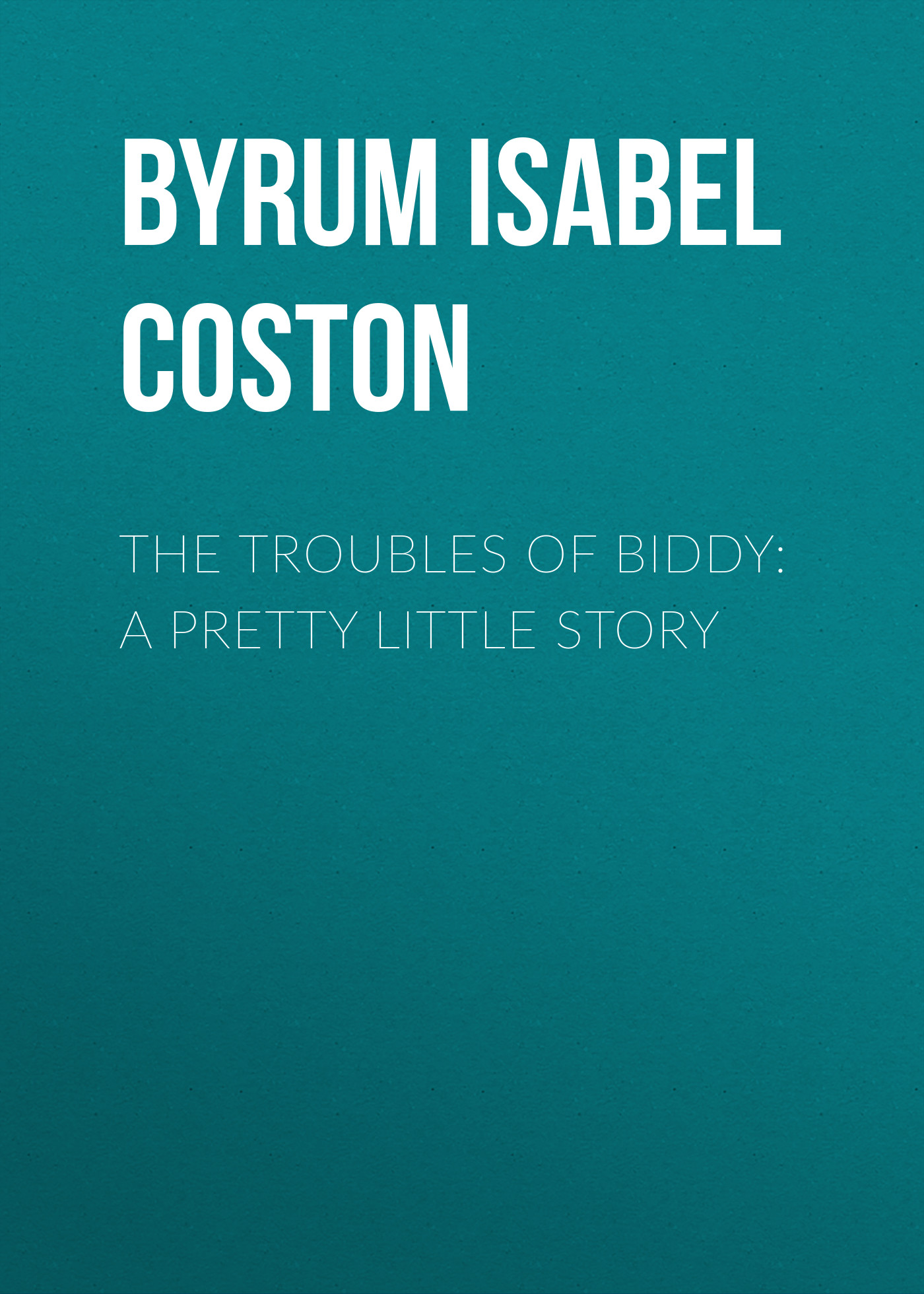 the troubles of biddy a pretty little story