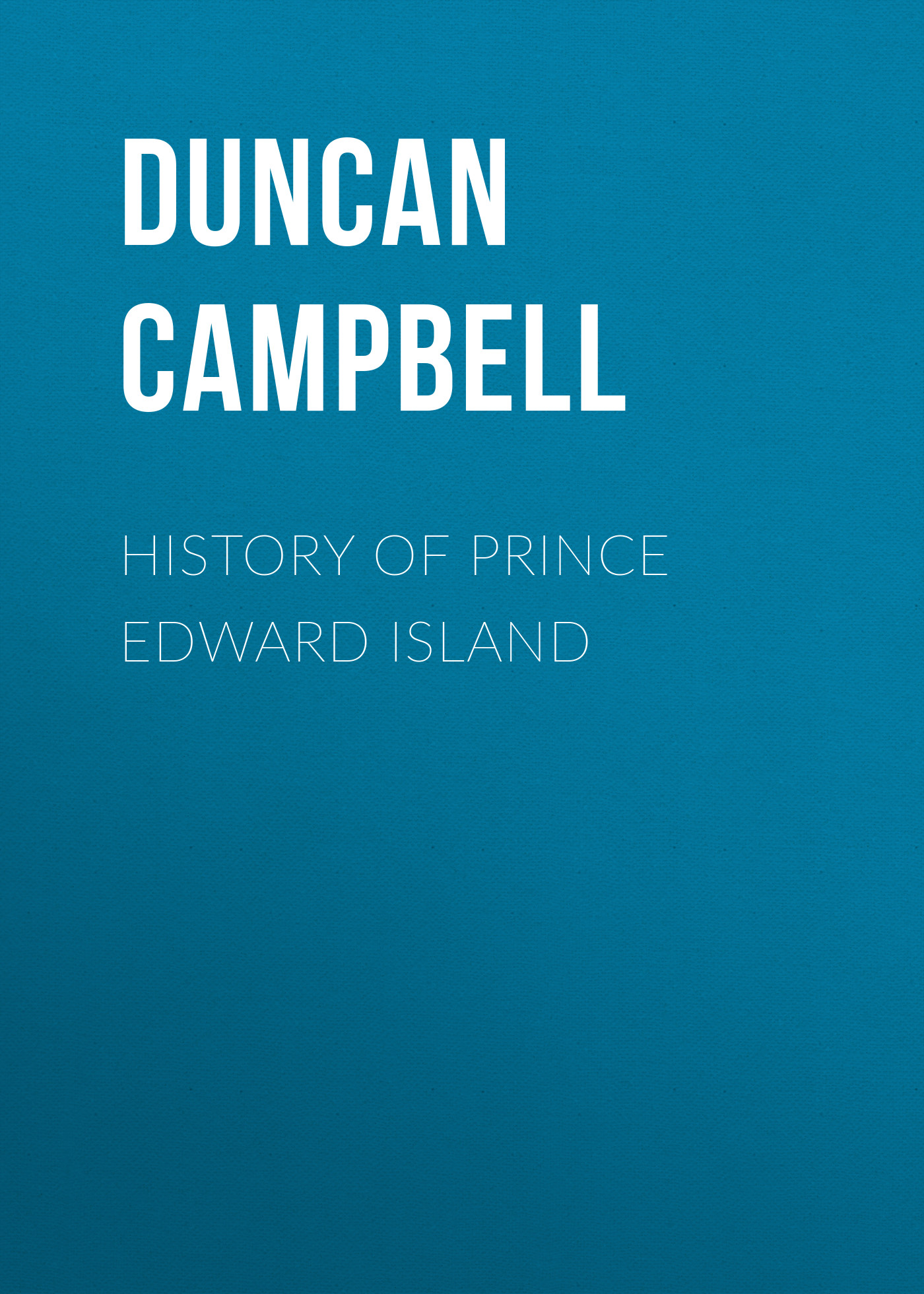 Campbell Duncan History of Prince Edward Island