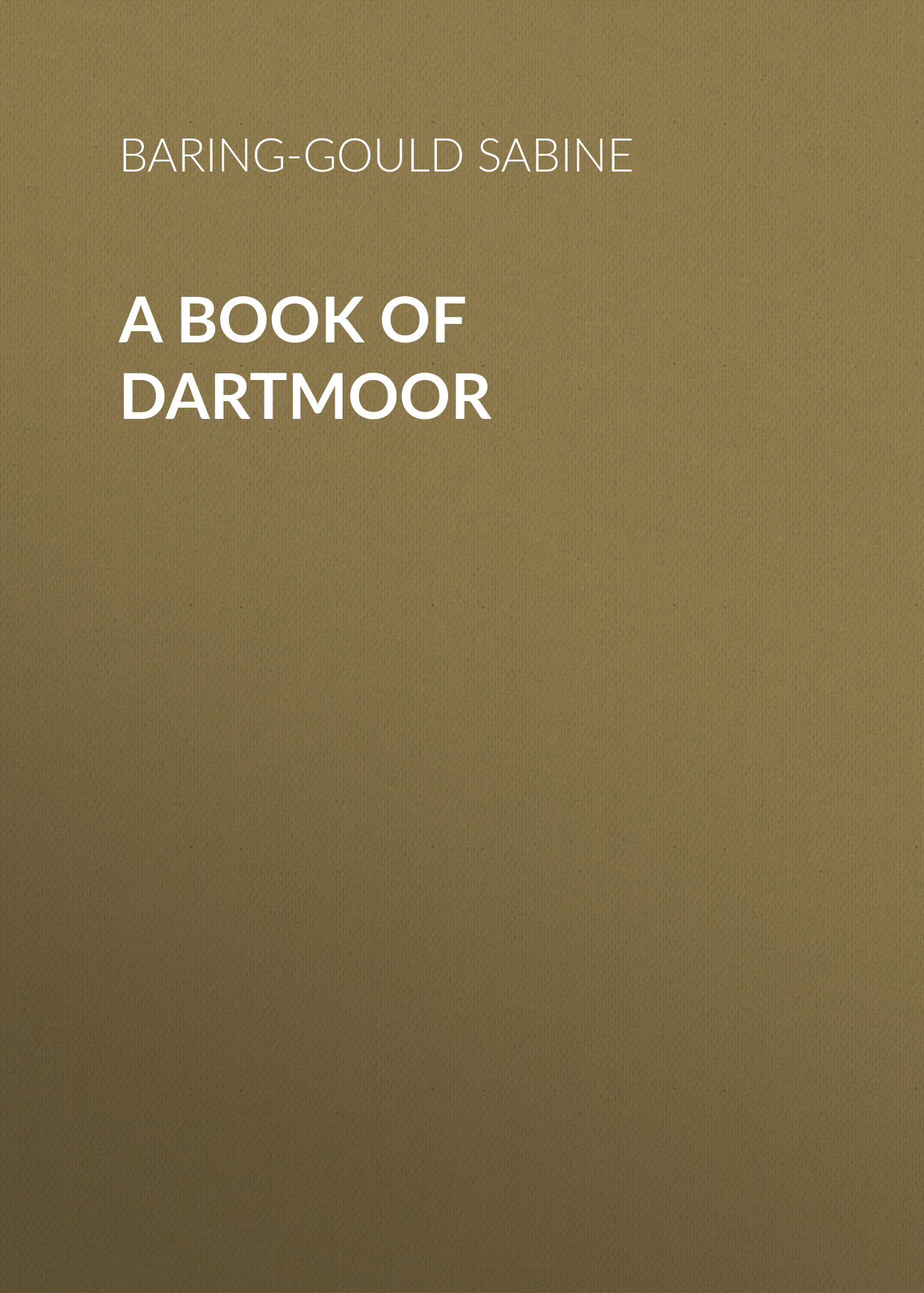 Baring-Gould Sabine A Book of Dartmoor цена