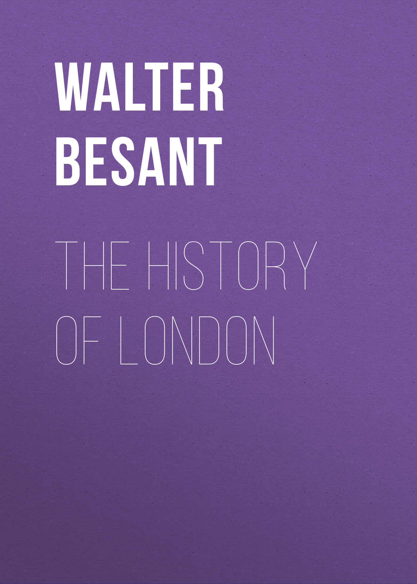 Walter Besant The History of London london the illustrated history