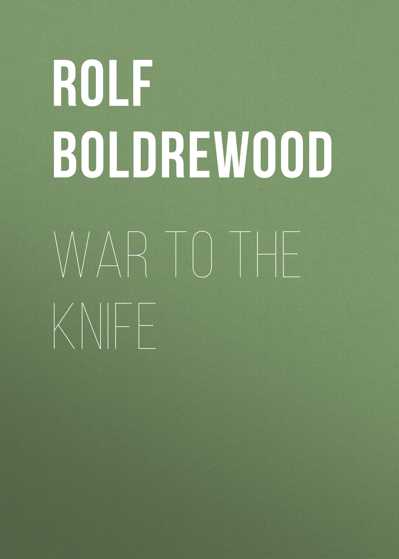 Rolf Boldrewood War to the Knife rolf boldrewood the crooked stick or pollie s probation