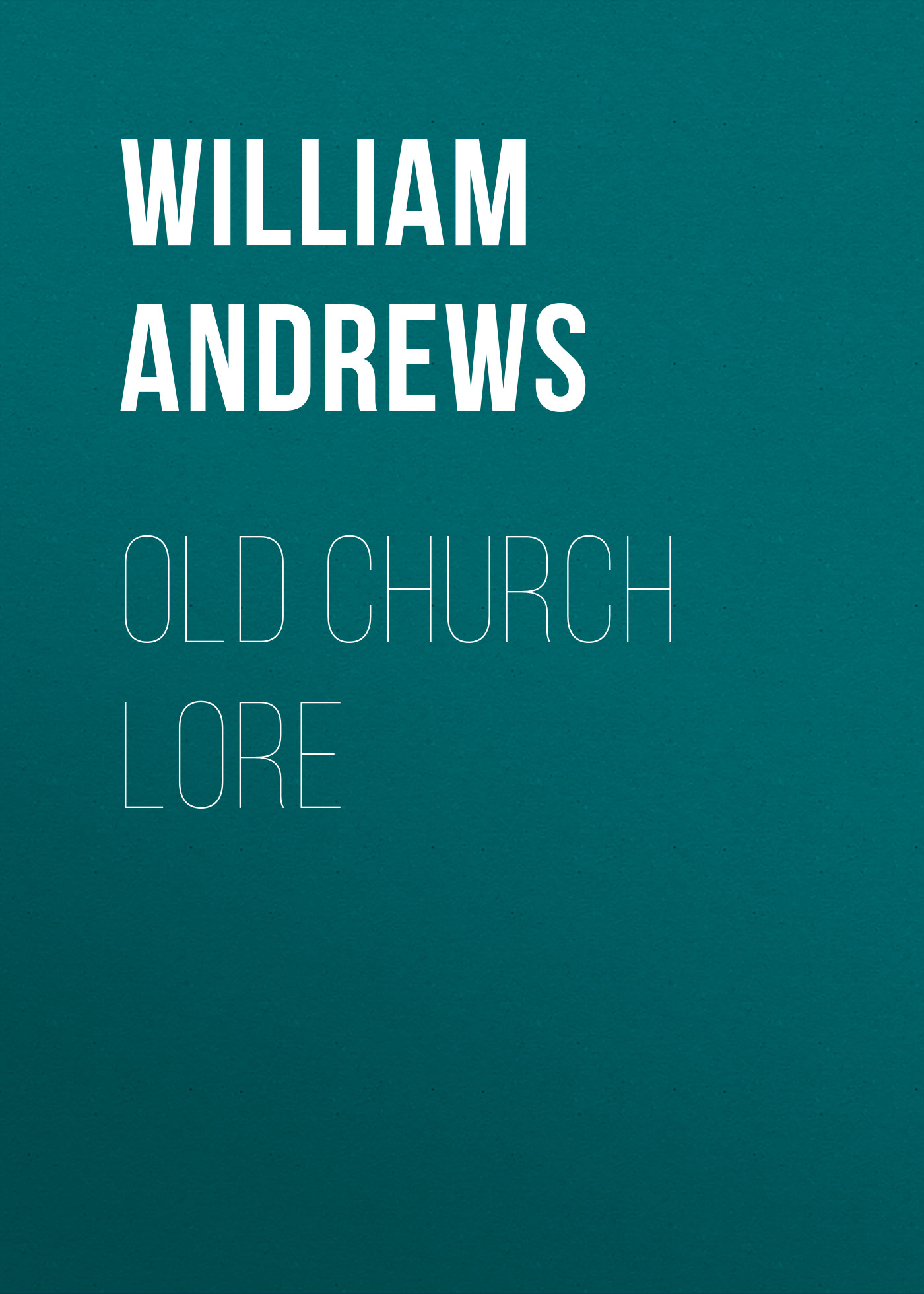Andrews William Old Church Lore william congreve the old batchelor