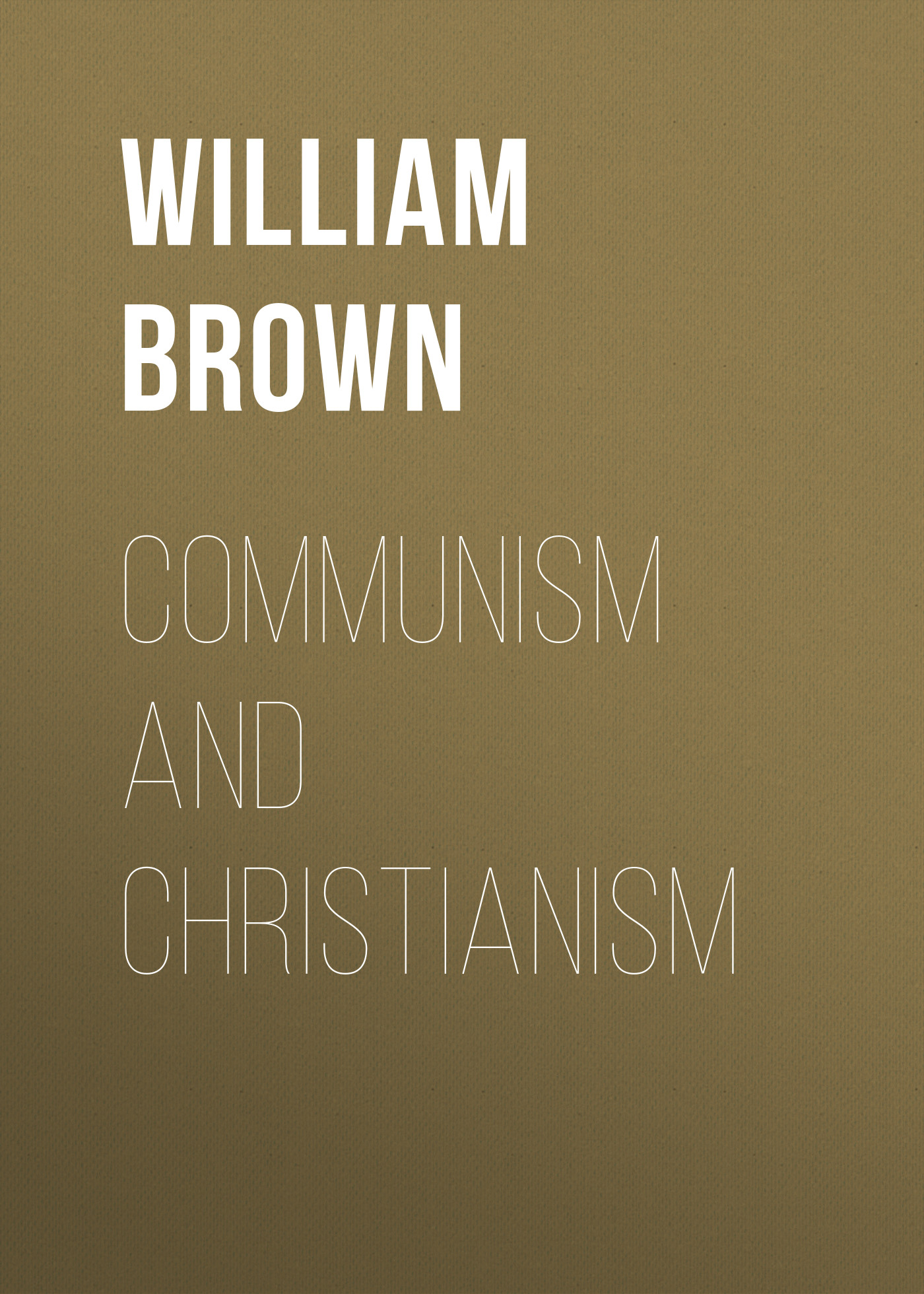 Brown William Montgomery Communism and Christianism bastiat frédéric protection and communism
