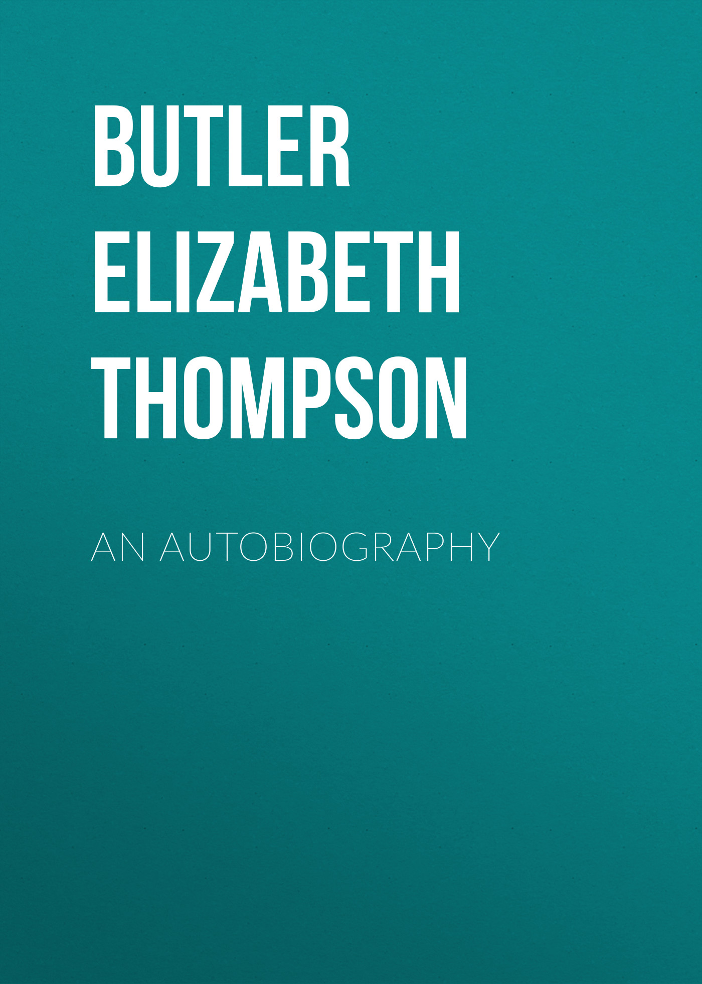 Butler Elizabeth Southerden Thompson An Autobiography something like an autobiography