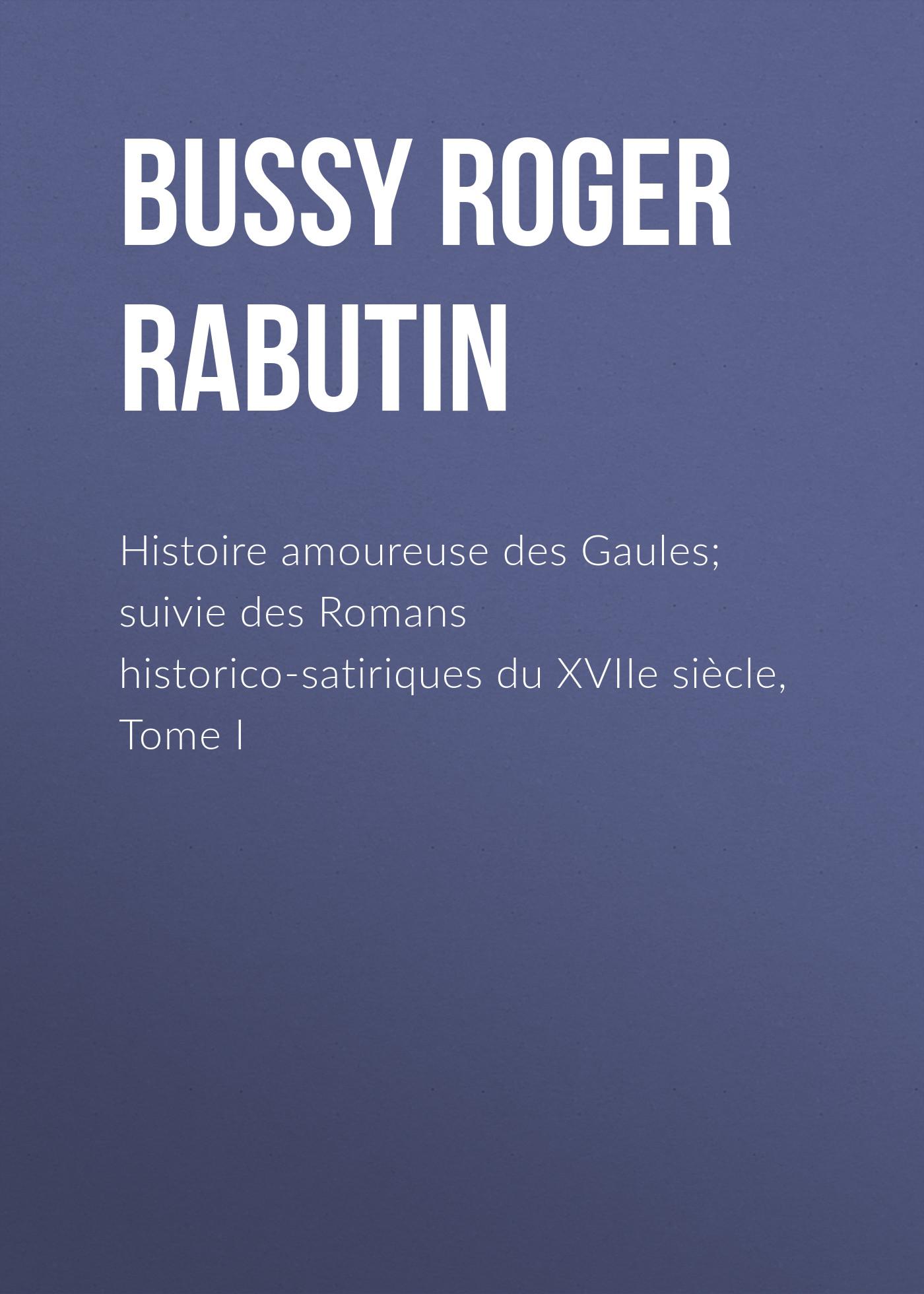 Bussy Roger de Rabutin Histoire amoureuse des Gaules; suivie des Romans historico-satiriques du XVIIe siècle, Tome I 2pcs lot 100 page 5 page 6