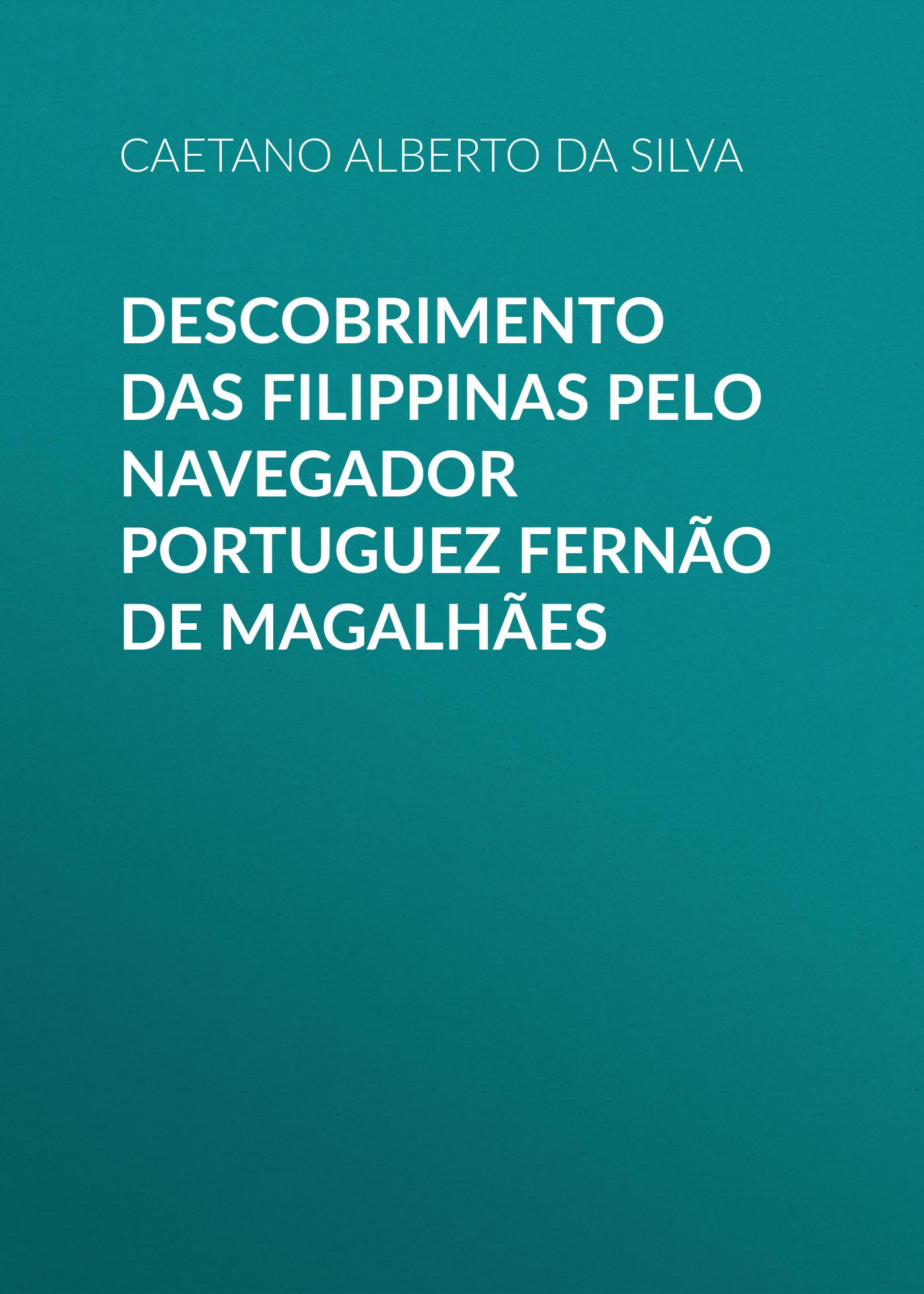 Alberto da Silva Caetano Descobrimento das Filippinas pelo navegador portuguez Fernão de Magalhães behringer behringer b615d
