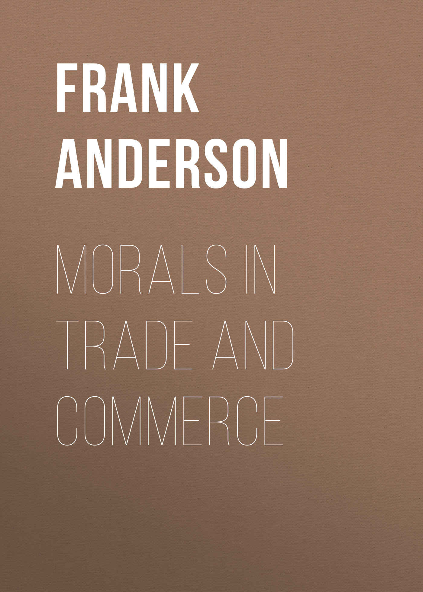Anderson Frank B. Morals in Trade and Commerce trade facilitation in seaports