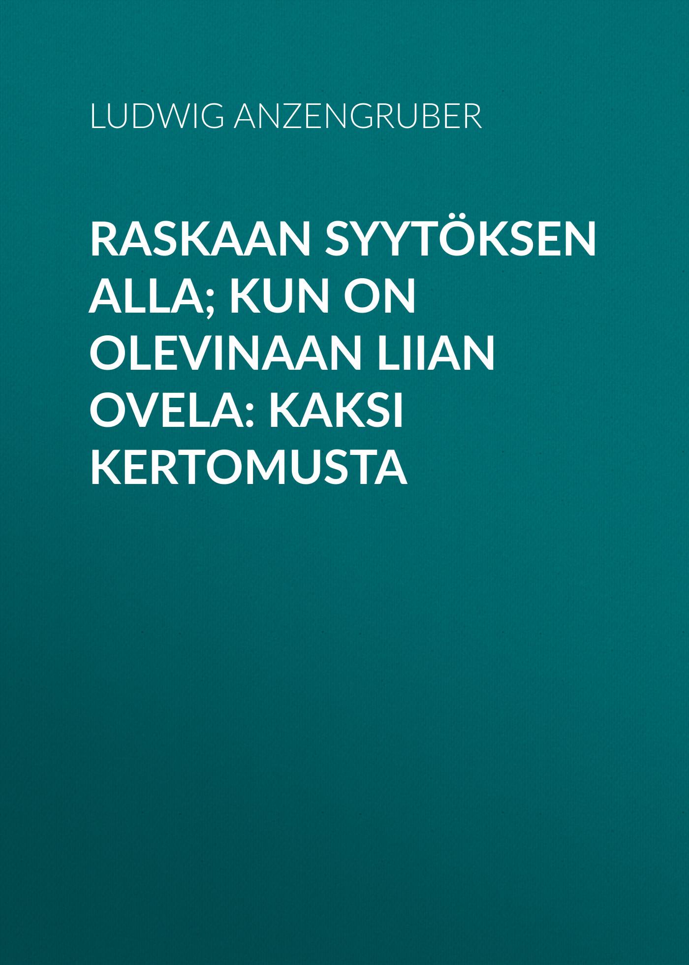 цена Anzengruber Ludwig Raskaan syytöksen alla; Kun on olevinaan liian ovela: Kaksi kertomusta онлайн в 2017 году