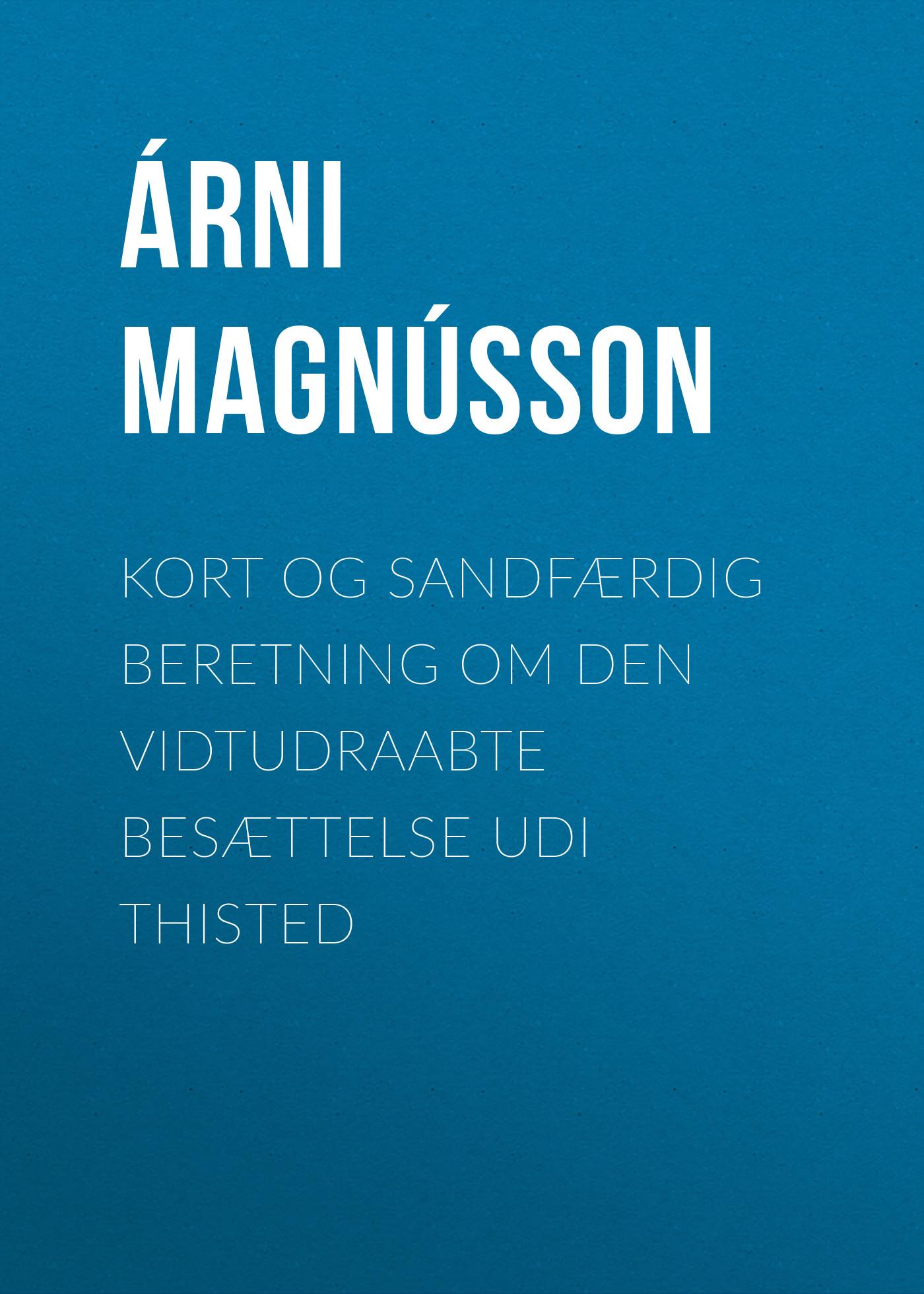 Árni Magnússon Kort og sandfærdig Beretning om den vidtudraabte Besættelse udi Thisted francis hagerup om kjob og salg norwegian edition