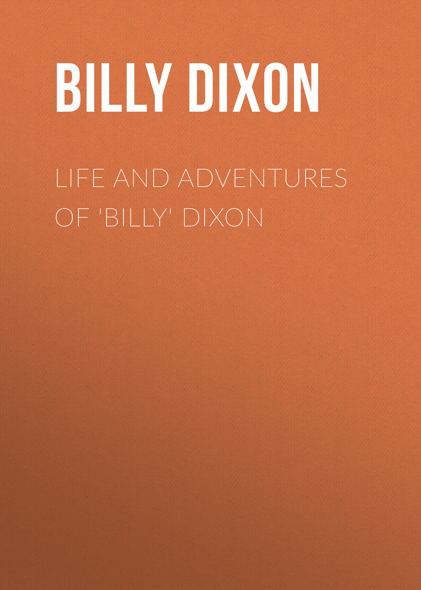 Dixon Billy Life and Adventures of 'Billy' Dixon melvin burgess billy elliot