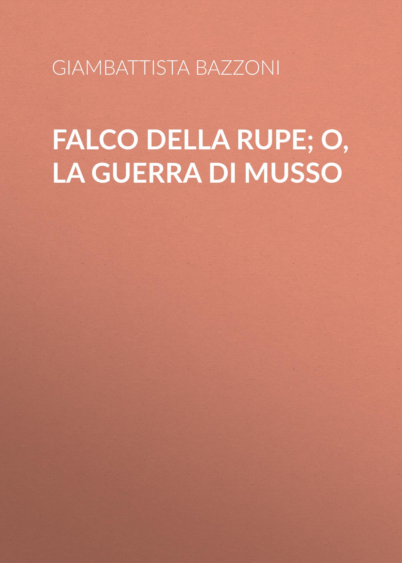цена на Bazzoni Giambattista Falco della rupe; O, La guerra di Musso