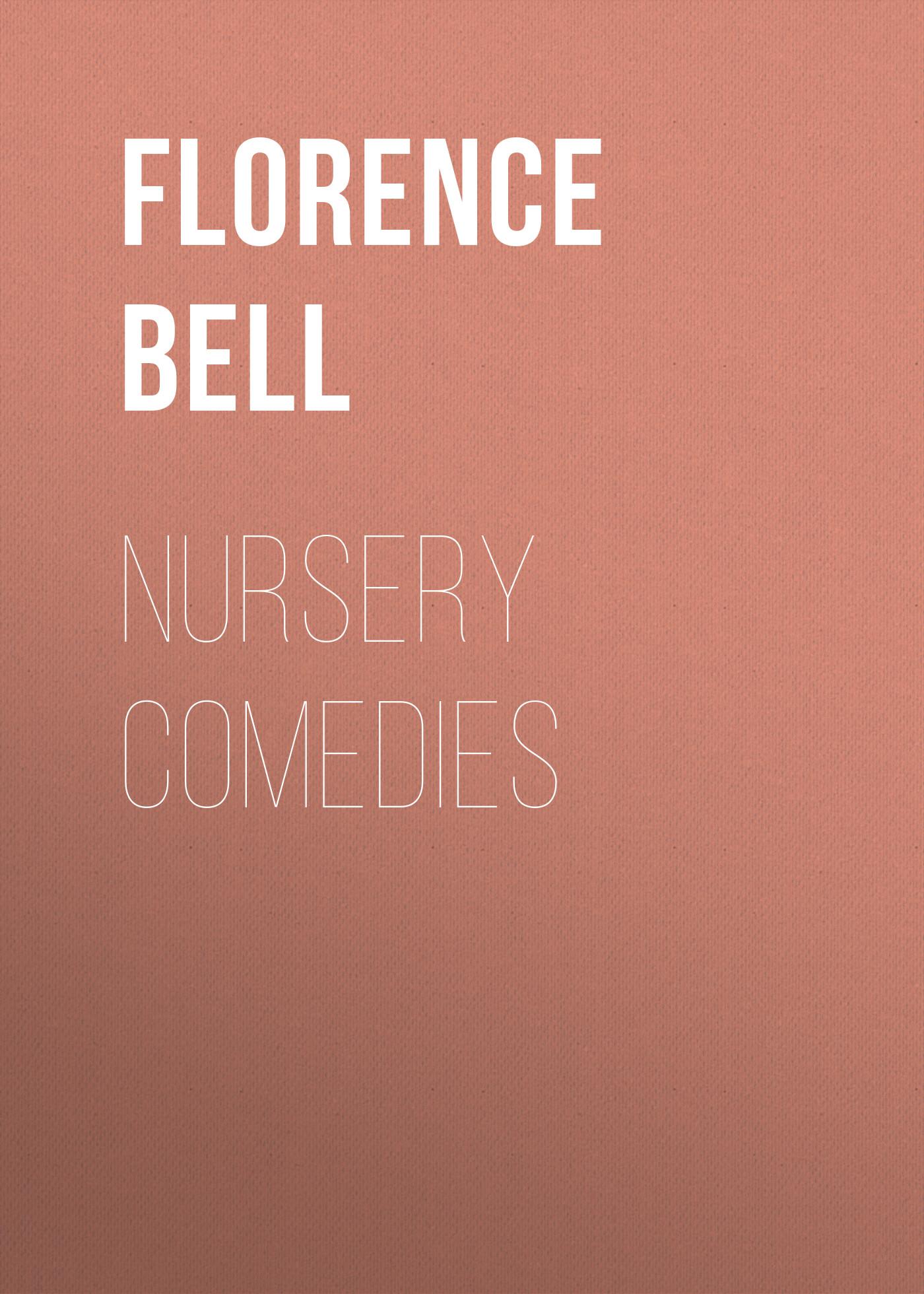 Bell Florence Eveleen Eleanore Olliffe Nursery Comedies five plays – comedies