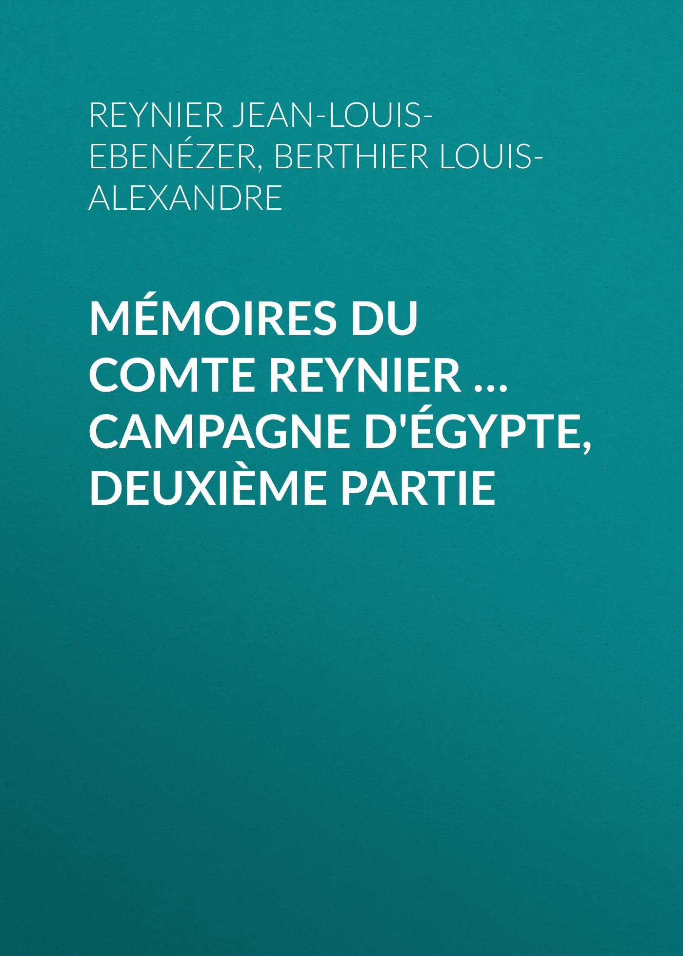 Berthier Louis-Alexandre Mémoires du comte Reynier … Campagne d'Égypte, deuxième partie berthier berthier mp002xm23k2t