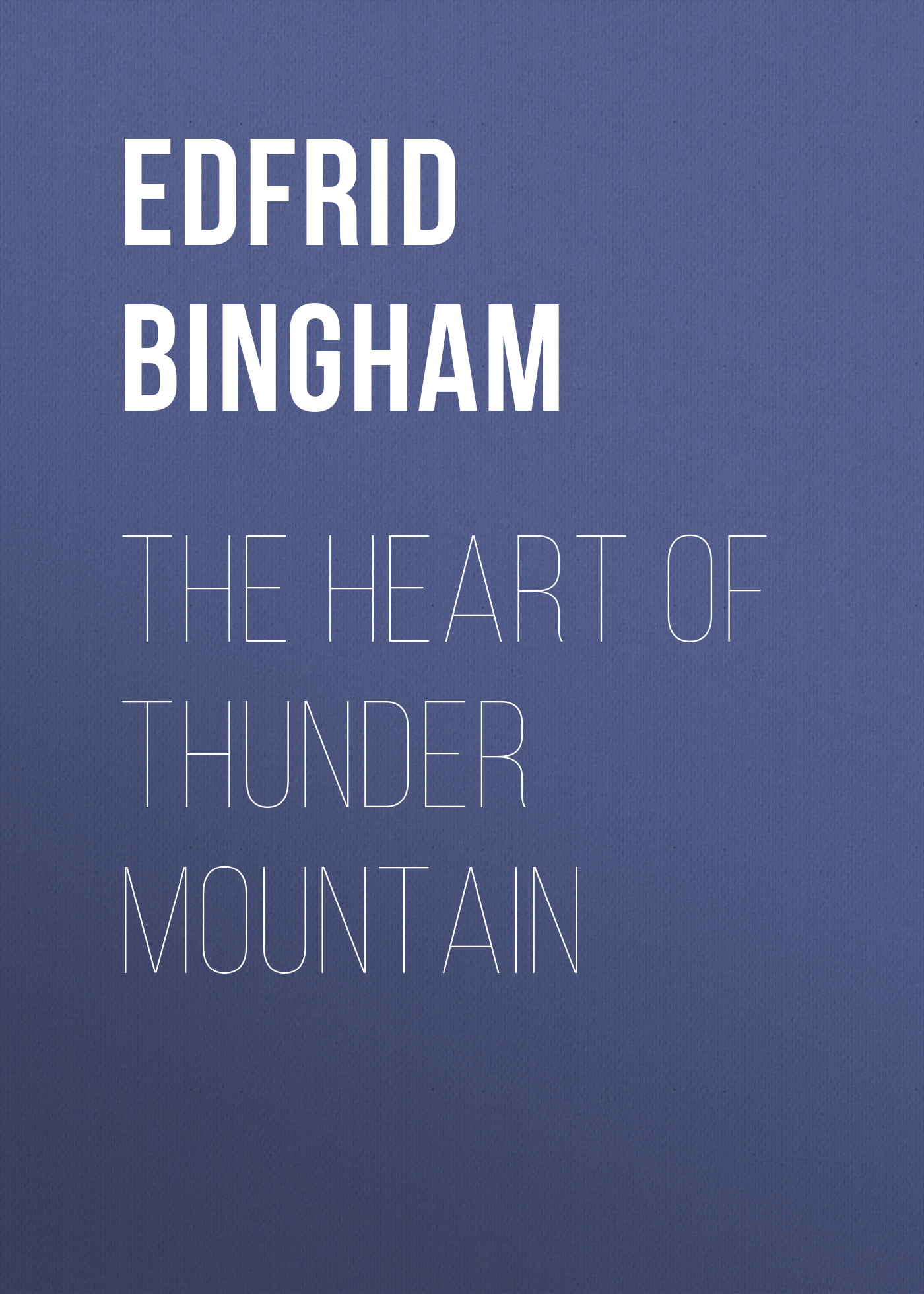 Edfrid A. Bingham The Heart of Thunder Mountain гриф mb barbell z образный d 30 мм замок гайка кетлера