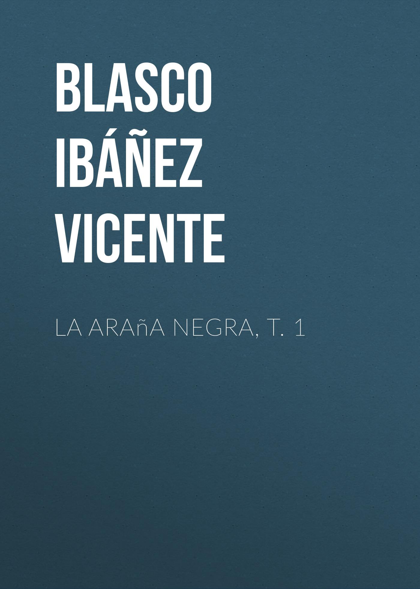 Blasco Ibáñez Vicente La araña negra, t. 1 blasco ibáñez vicente la araña negra t 1