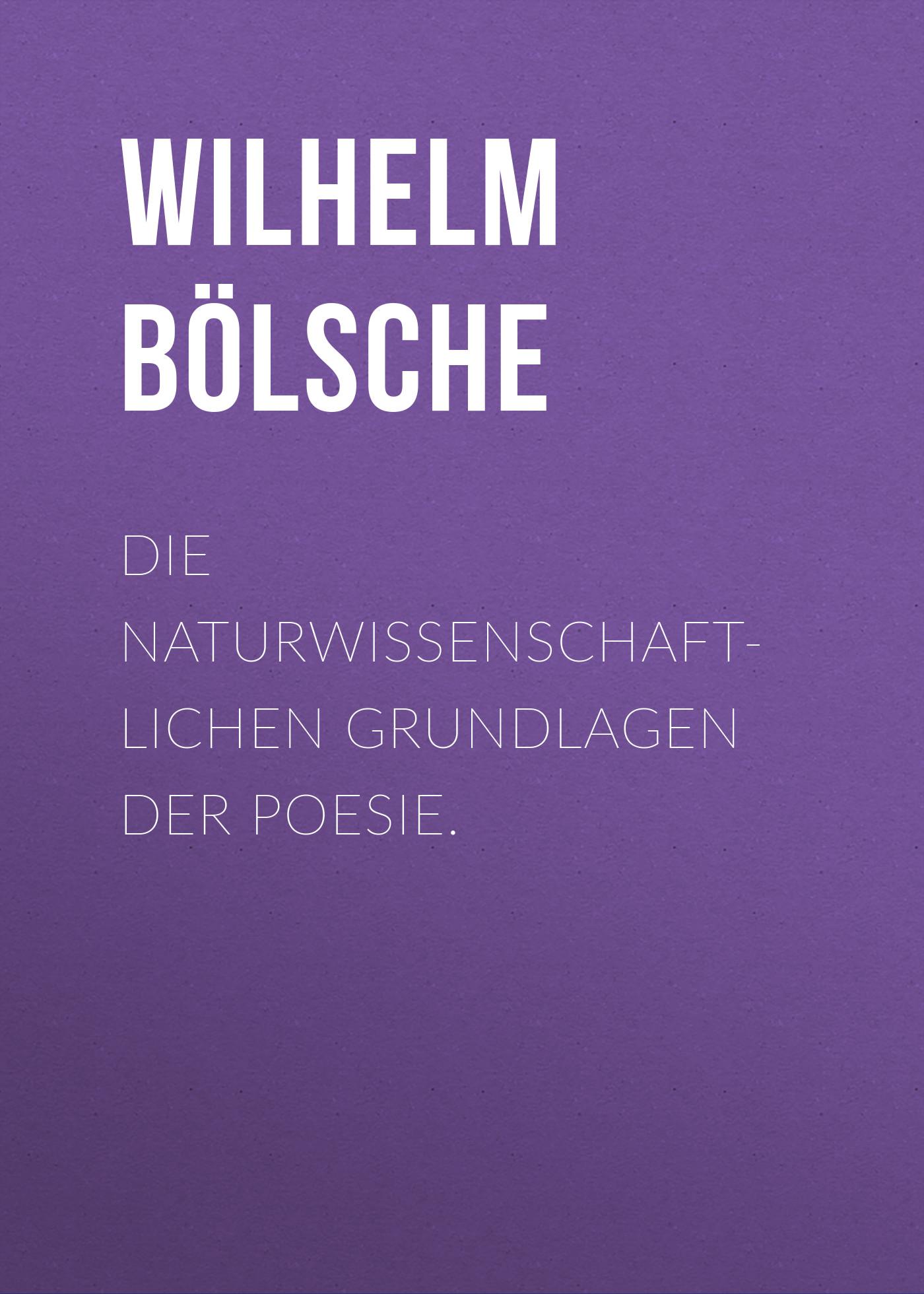 Wilhelm Bölsche Die naturwissenschaftlichen Grundlagen der Poesie. kindmann rolf stahlbau teil 1 grundlagen