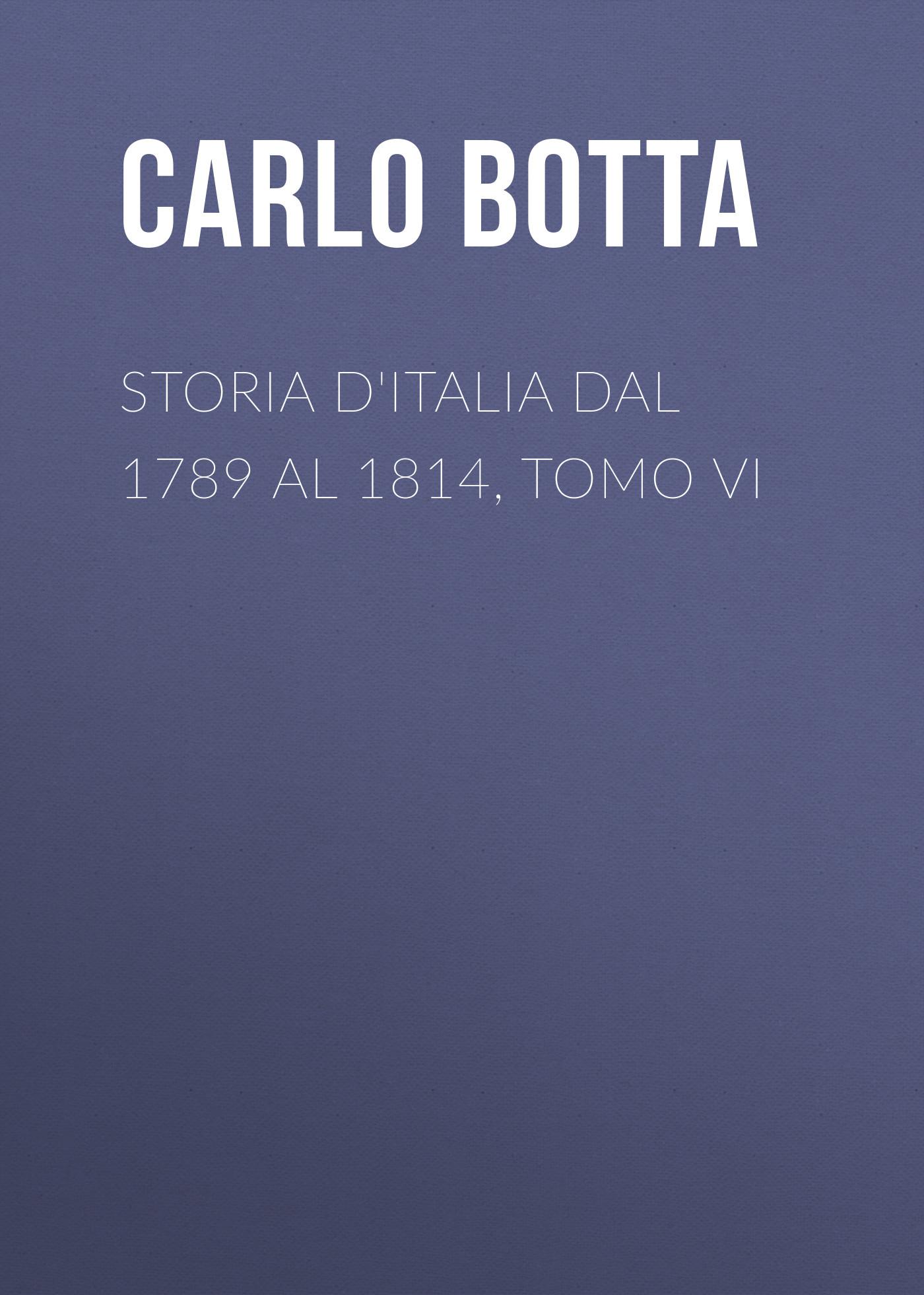 Botta Carlo Storia d'Italia dal 1789 al 1814, tomo VI
