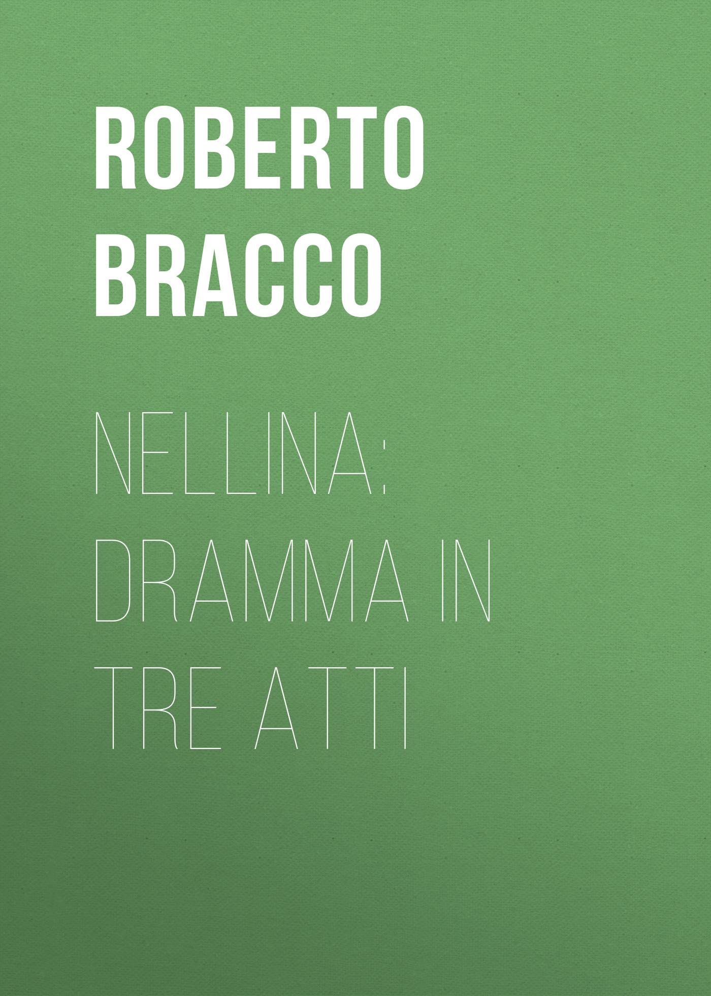 Bracco Roberto Nellina: Dramma in tre atti