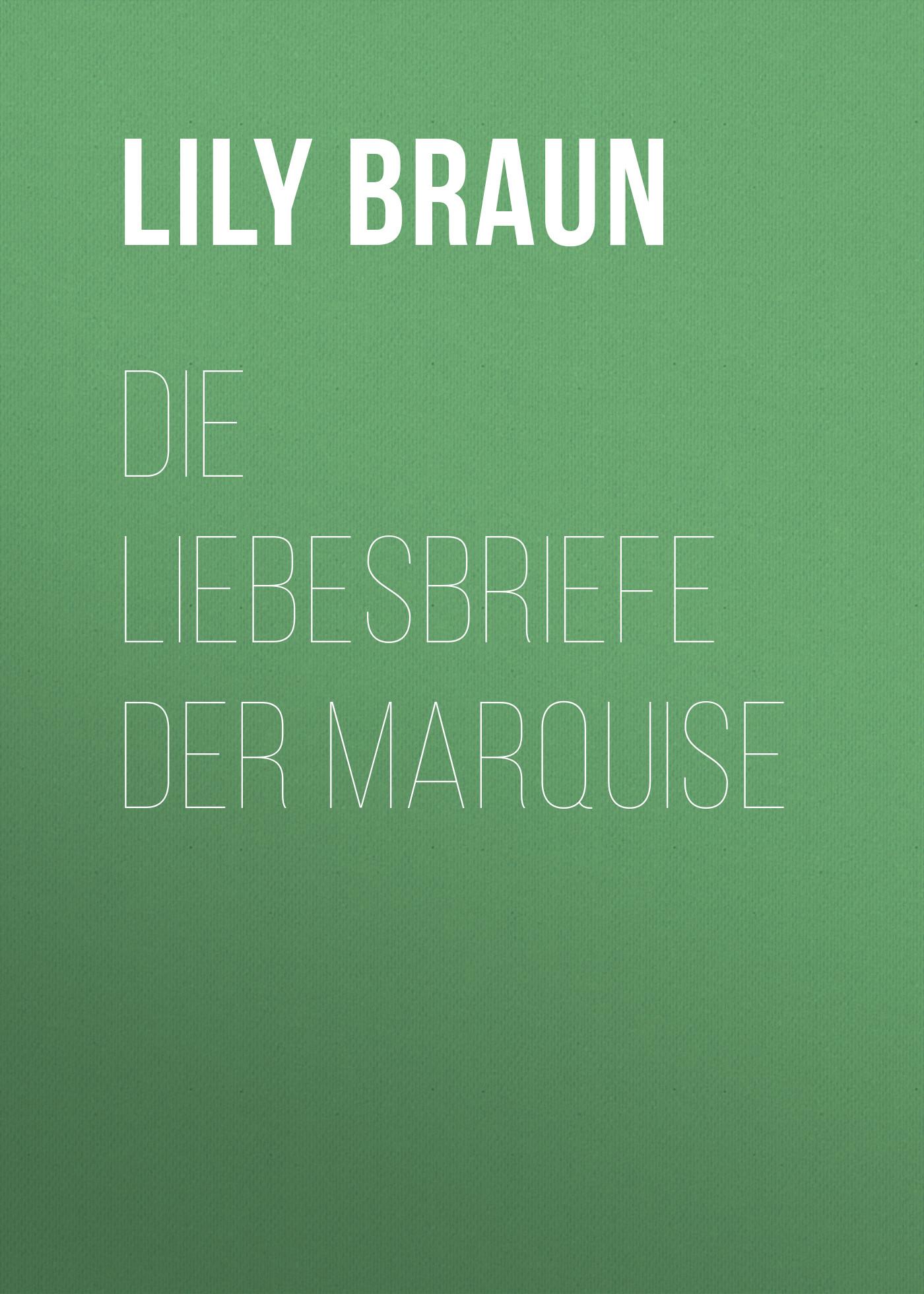 Braun Lily Die Liebesbriefe der Marquise lily braun die frauenfrage