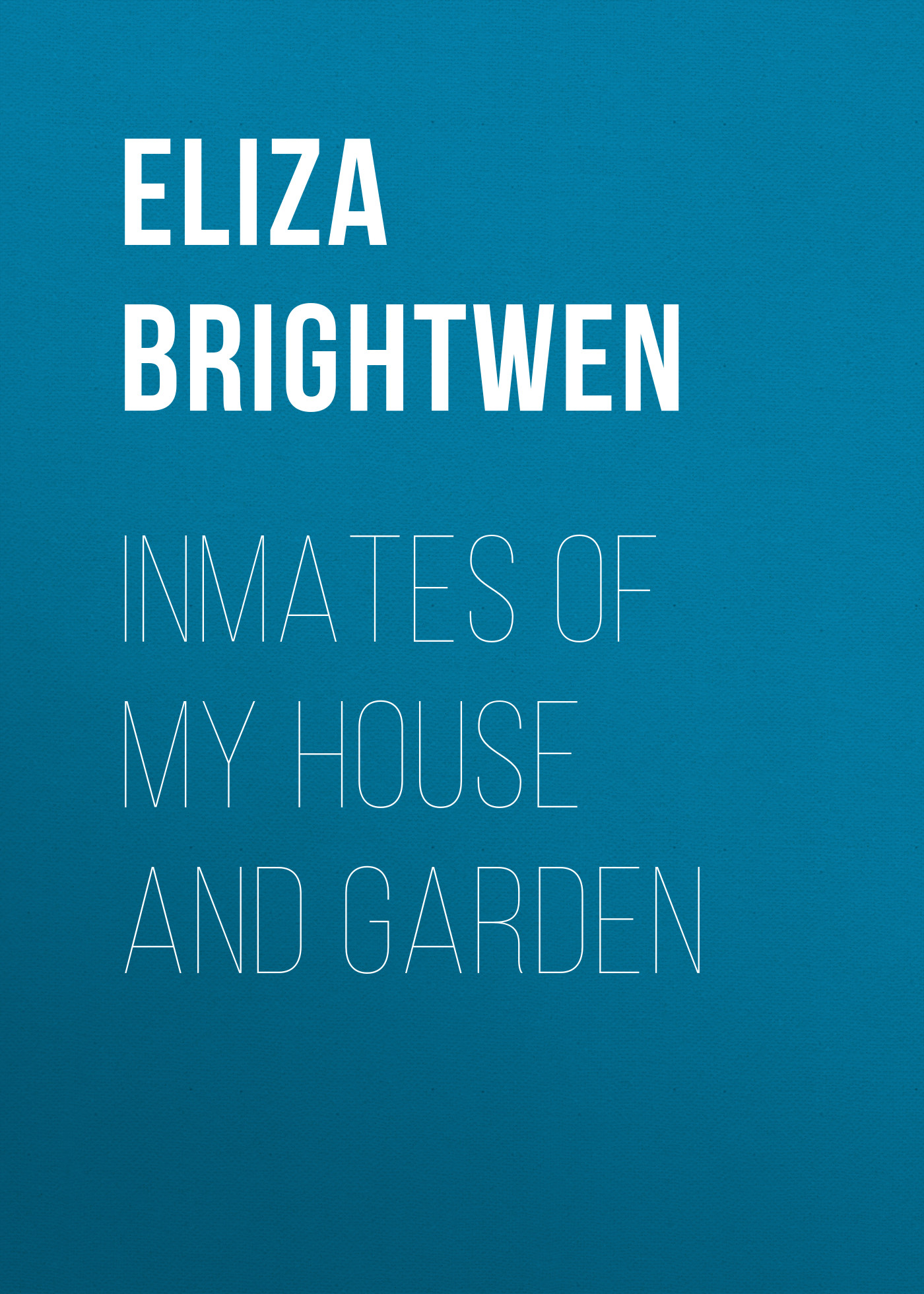 цены Brightwen Eliza Elder Inmates of my House and Garden