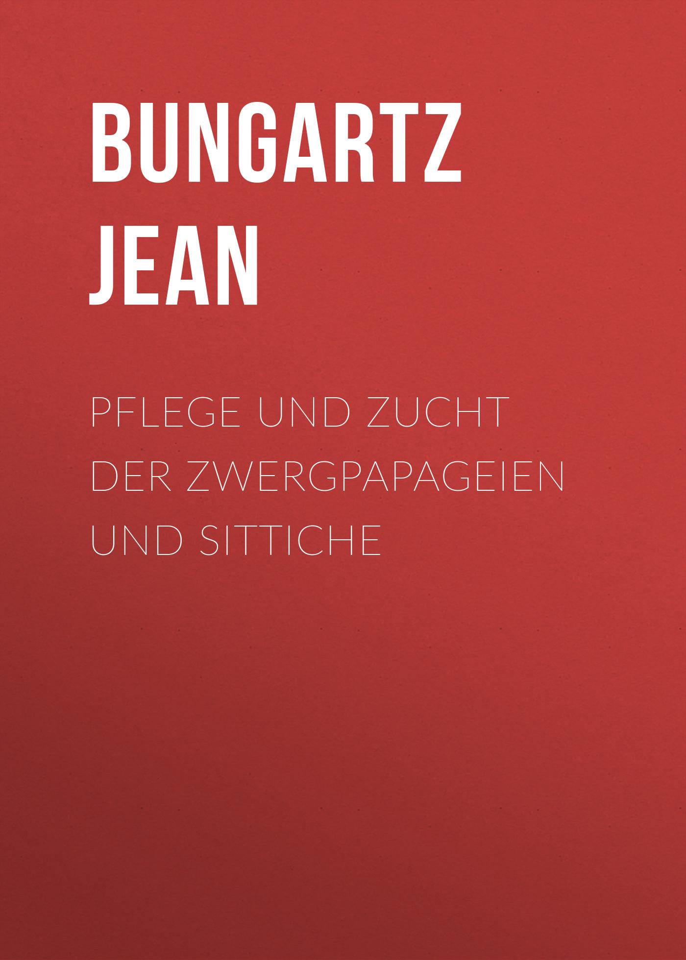 Bungartz Jean Pflege und Zucht der Zwergpapageien und Sittiche hellmuth dost sittiche und andere papageien