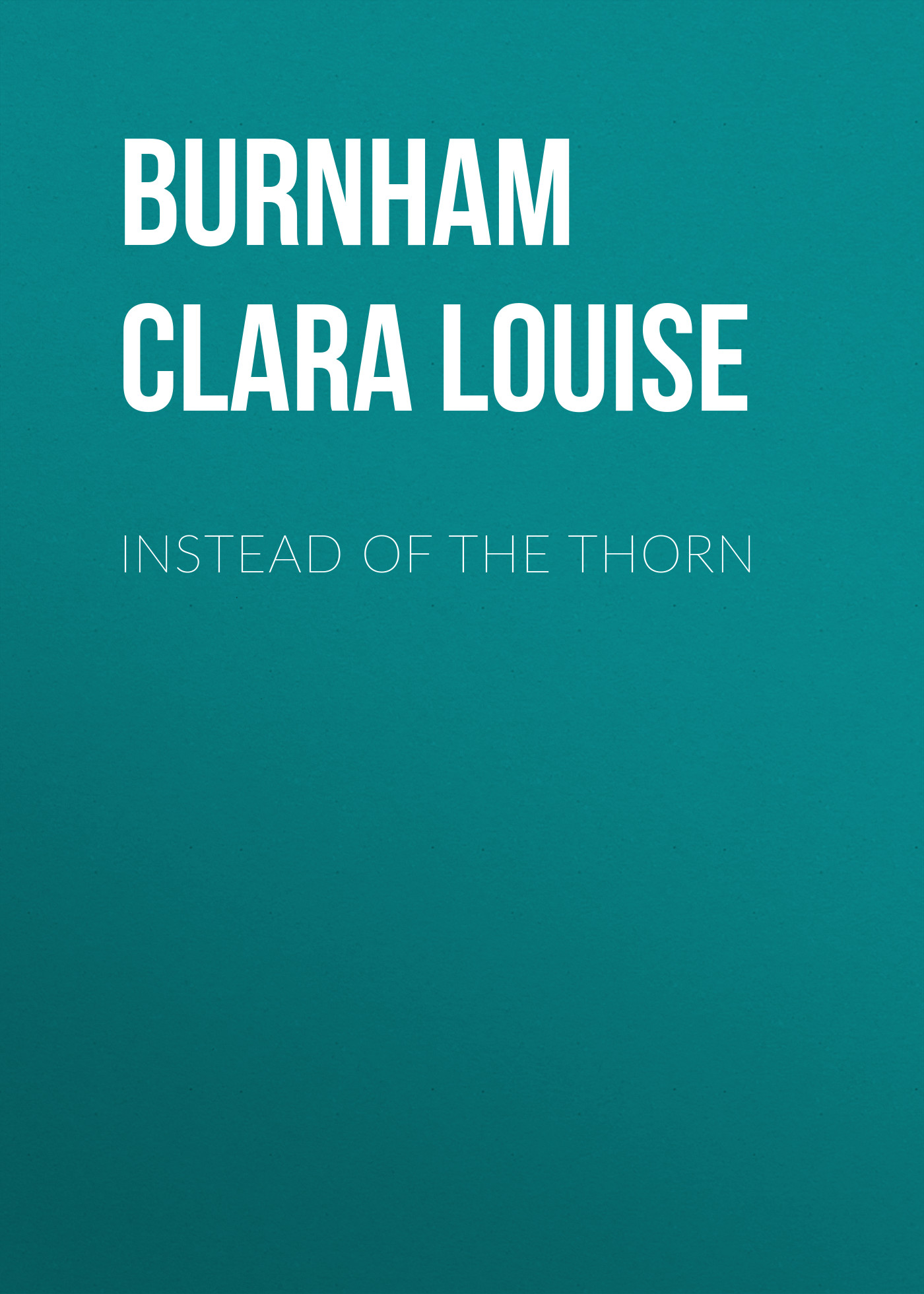 Burnham Clara Louise Instead of the Thorn the thorn birds