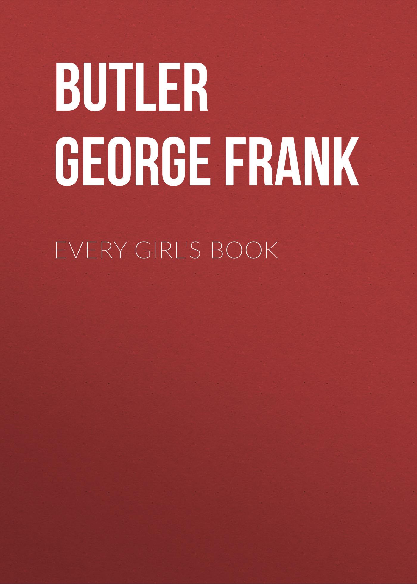 Butler George Frank Every Girl's Book butler george frank every girl s book