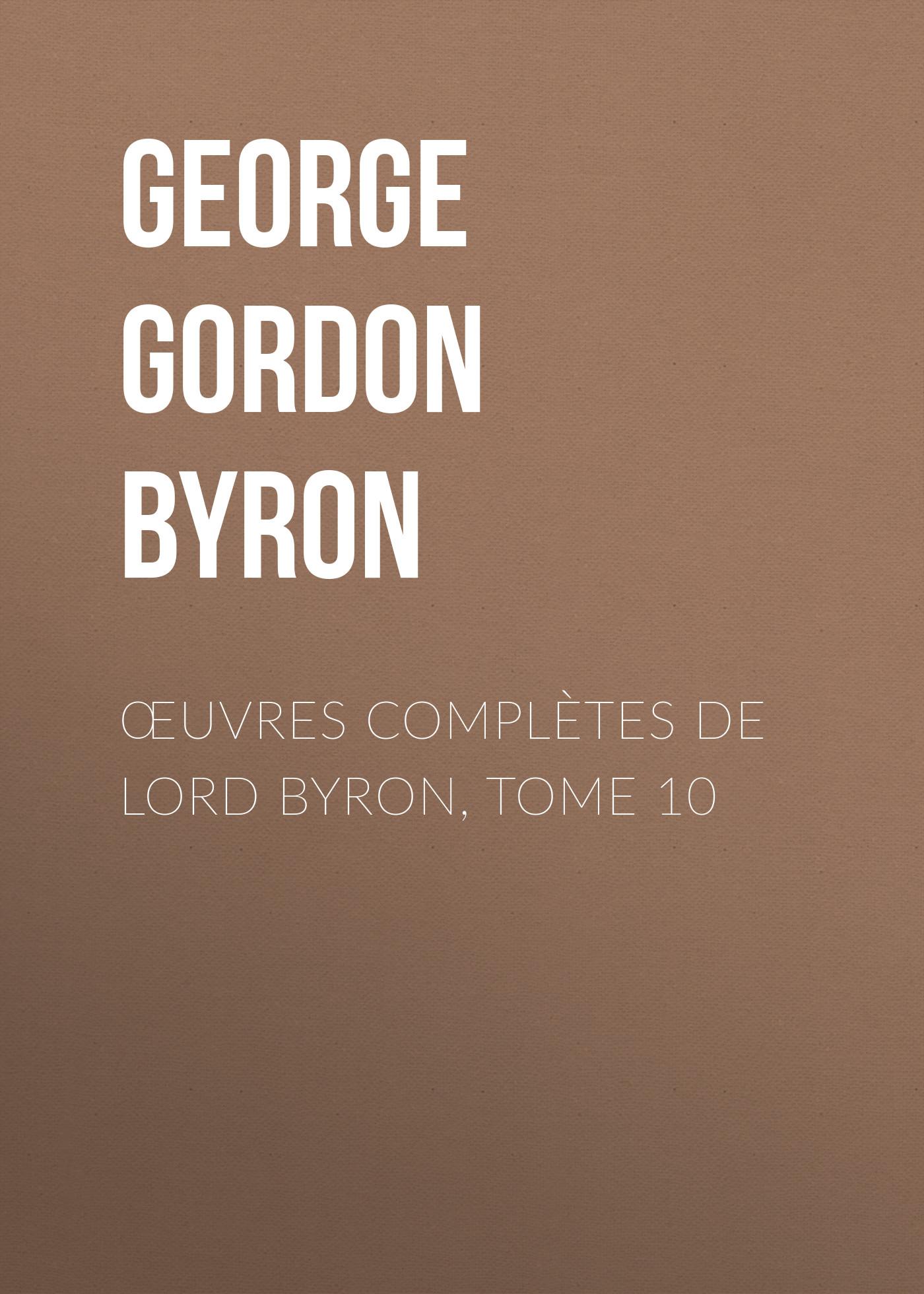 Джордж Гордон Байрон Œuvres complètes de lord Byron, Tome 10 thomas medwin conversations of lord byron