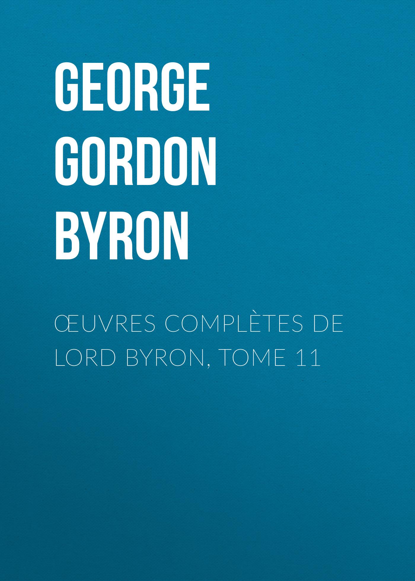 Джордж Гордон Байрон Œuvres complètes de lord Byron, Tome 11 thomas medwin conversations of lord byron