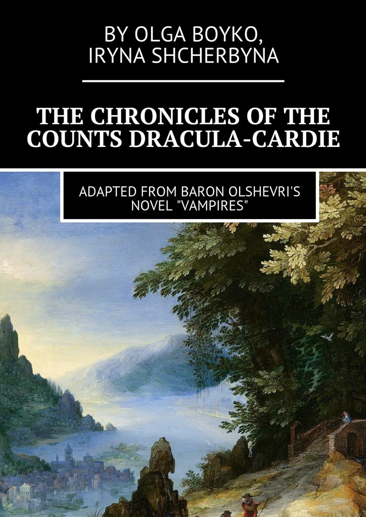Olga Boyko The Chronicles of the Counts Dracula-Cardie. Adapted from Baron Olshevris novel «Vampires» cedric and the magic ice castle